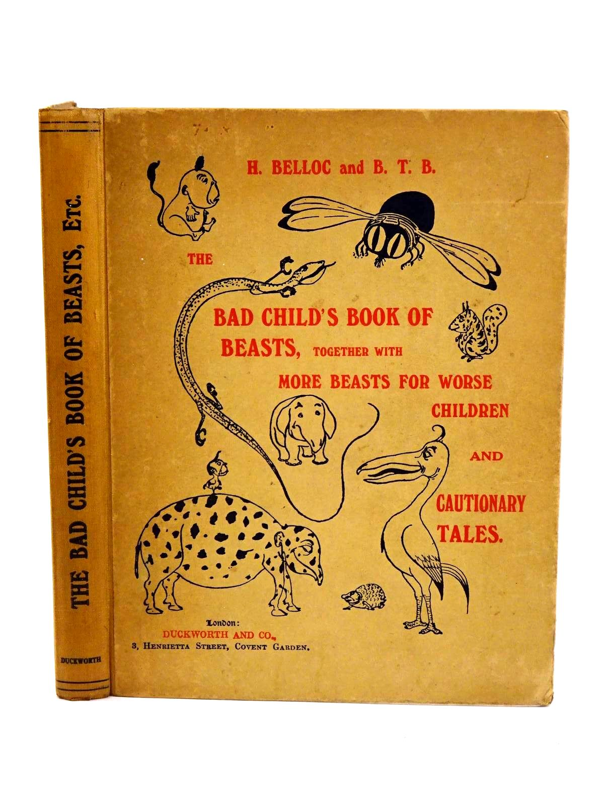 Photo of THE BAD CHILD'S BOOK OF BEASTS, TOGETHER WITH MORE BEASTS FOR WORSE CHILDREN AND CAUTIONARY TALES written by Belloc, Hilaire illustrated by B.T.B.,  published by Duckworth & Co. (STOCK CODE: 1318246)  for sale by Stella & Rose's Books