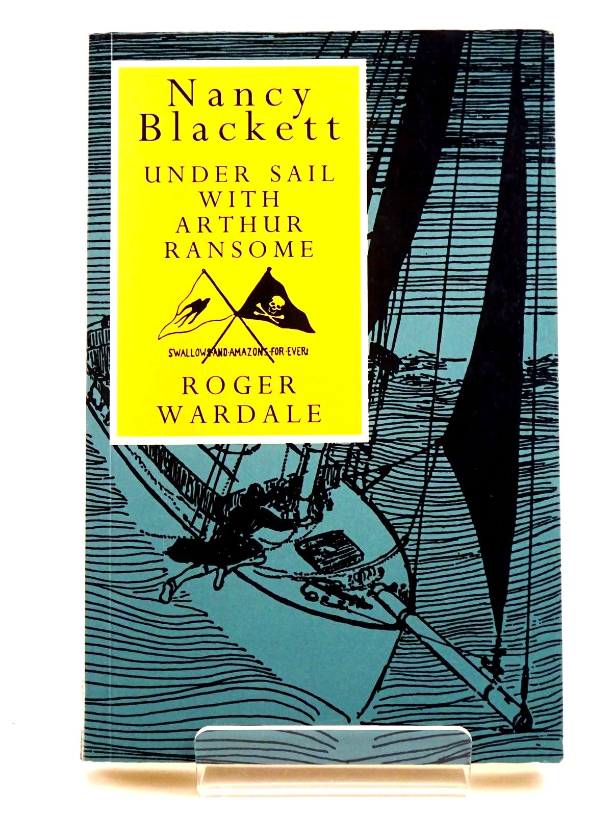 Photo of NANCY BLACKETT UNDER SAIL WITH ARTHUR RANSOME written by Wardale, Roger published by Jonathan Cape (STOCK CODE: 1318493)  for sale by Stella & Rose's Books