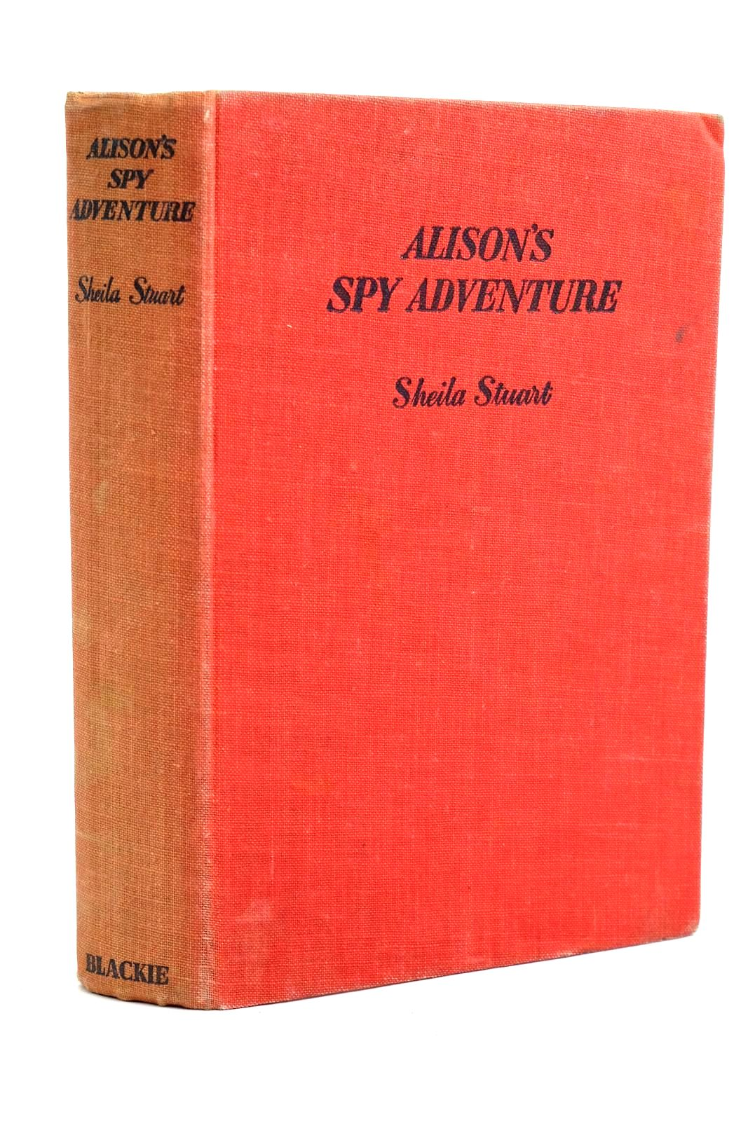Photo of ALISON'S SPY ADVENTURE written by Stuart, Sheila illustrated by Dunlop, Gilbert published by Blackie & Son Ltd. (STOCK CODE: 1320711)  for sale by Stella & Rose's Books