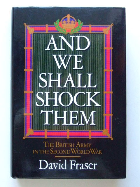 Photo of AND WE SHALL SHOCK THEM THE BRITISH ARMY IN THE SECOND WORLD WAR written by Fraser, David published by Hodder & Stoughton (STOCK CODE: 1601455)  for sale by Stella & Rose's Books