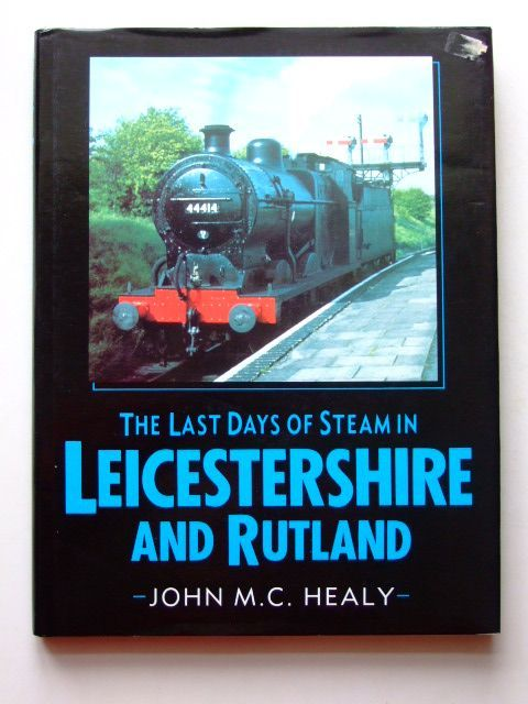 Photo of THE LAST DAYS OF STEAM IN LEICESTERSHIRE AND RUTLAND written by Healy, John M.C. published by Alan Sutton (STOCK CODE: 1601500)  for sale by Stella & Rose's Books