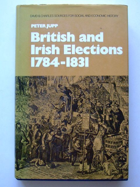 Photo of BRITISH AND IRISH ELECTIONS 1784-1831 written by Jupp, Peter published by David & Charles (STOCK CODE: 1601534)  for sale by Stella & Rose's Books