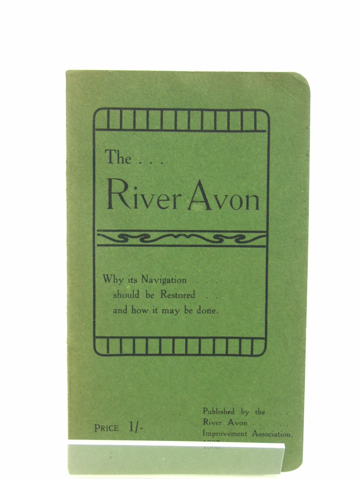 Photo of THE RIVER AVON WHY ITS NAVIGATION SHOULD BE RESTORED AND HOW IT MAY BE DONE- Stock Number: 1603011