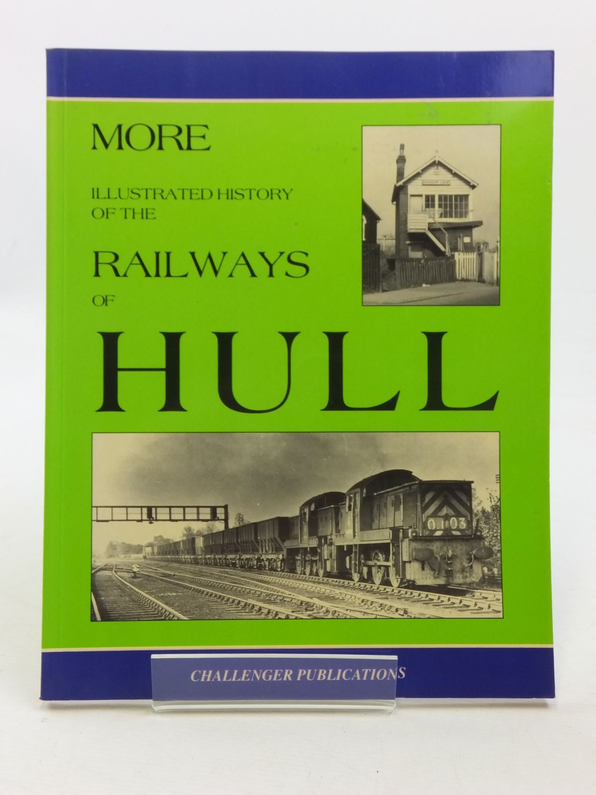 Photo of MORE ILLUSTRATED HISTORY OF THE RAILWAYS OF HULL written by Yeadon, W.B. published by Challenger Publications (STOCK CODE: 1605686)  for sale by Stella & Rose's Books