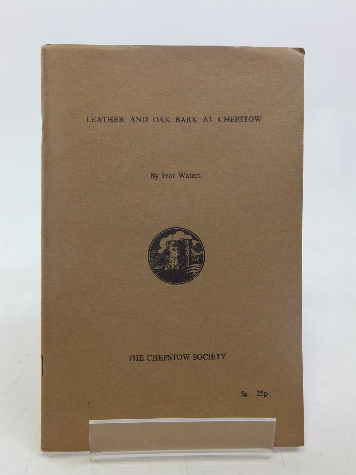 Photo of LEATHER AND OAK BARK AT CHEPSTOW written by Waters, Ivor published by The Chepstow Society (STOCK CODE: 1607176)  for sale by Stella & Rose's Books