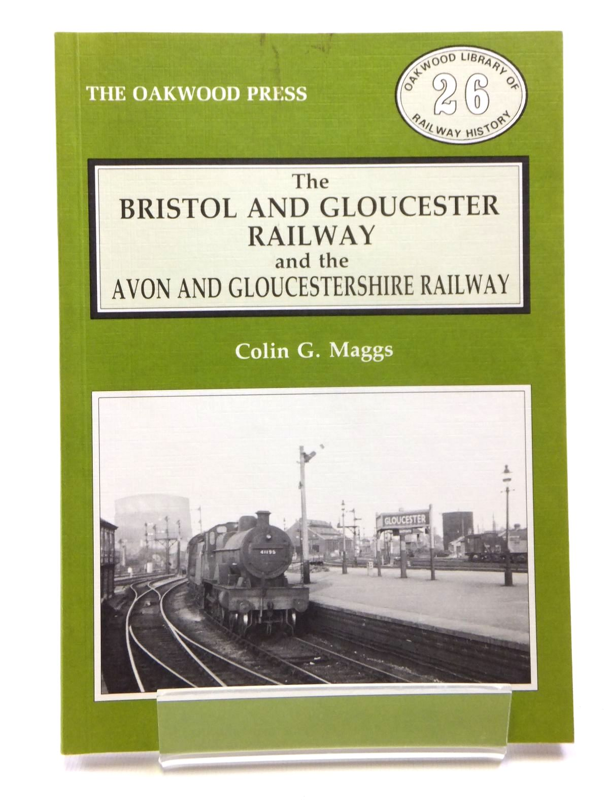Photo of THE BRISTOL AND GLOUCESTER RAILWAY AND THE AVON AND GLOUCESTERSHIRE RAILWAY written by Maggs, Colin G. published by The Oakwood Press (STOCK CODE: 1608192)  for sale by Stella & Rose's Books