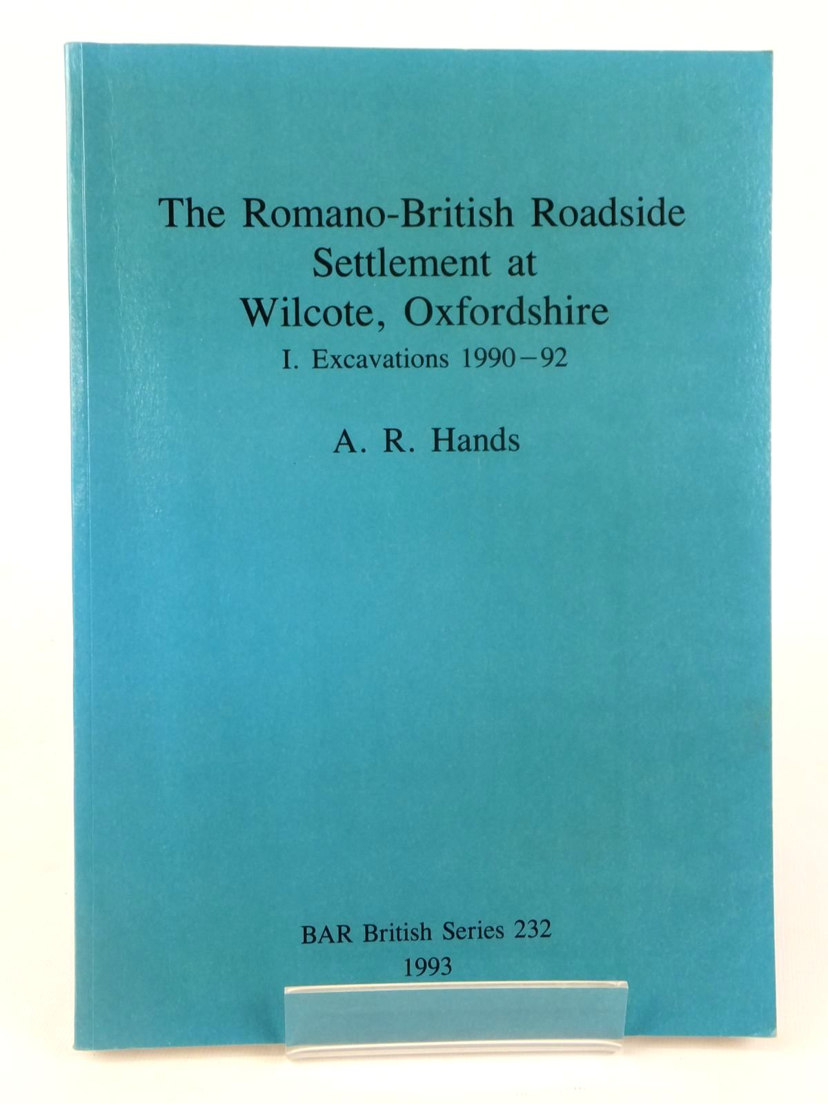 Photo of THE ROMANO-BRITISH ROADSIDE SETTLEMENT AT WILCOTE, OXFORDSHIRE I EXCAVATIONS 1990-92 written by Hands, A.R. published by Tempus Reparatum (STOCK CODE: 1608713)  for sale by Stella & Rose's Books
