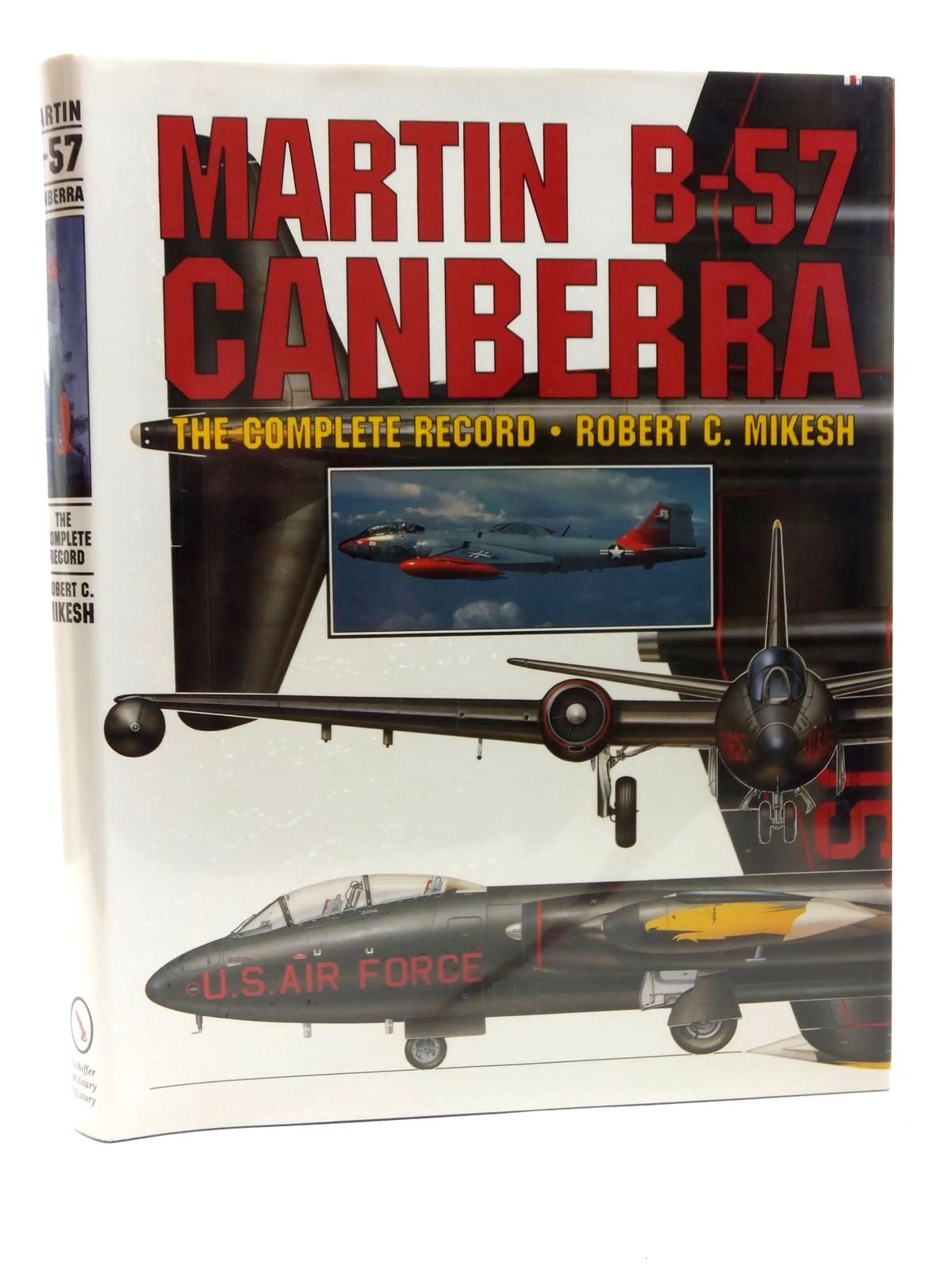 Photo of MARTIN B-57 CANBERRA THE COMPLETE RECORD written by Mikesh, Robert C. published by Schiffer Publishing Ltd. (STOCK CODE: 1609715)  for sale by Stella & Rose's Books