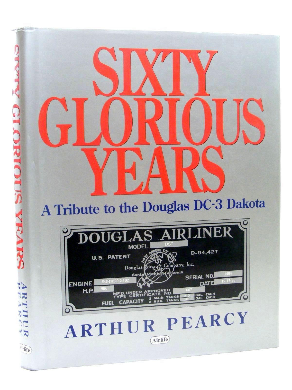 Photo of SIXTY GLORIOUS YEARS: A TRIBUTE TO THE DOUGLAS DC-3 DAKOTA written by Pearcy, Arthur published by Airlife (STOCK CODE: 1610280)  for sale by Stella & Rose's Books