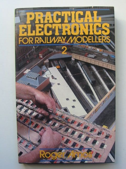 Photo of PRACTICAL ELECTRONICS FOR RAILWAY MODELLERS 2 written by Amos, Roger published by Patrick Stephens (STOCK CODE: 1702484)  for sale by Stella & Rose's Books