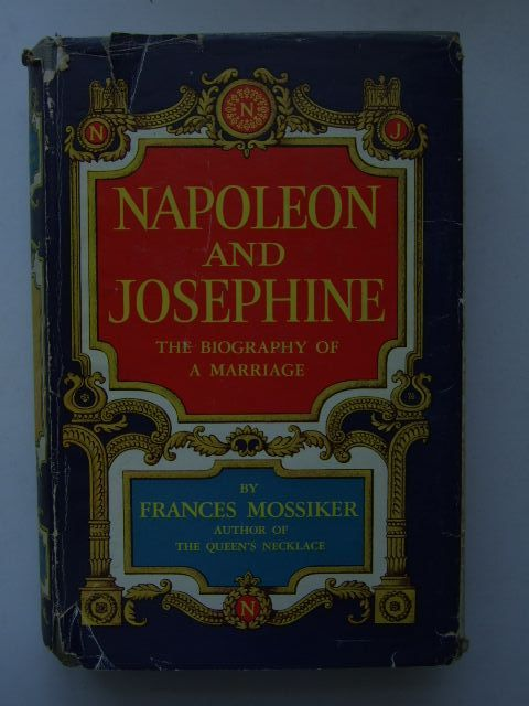Photo of NAPOLEON AND JOSEPHINE THE BIOGRAPHY OF A MARRIAGE written by Mossiker, Frances published by Victor Gollancz Ltd. (STOCK CODE: 1704161)  for sale by Stella & Rose's Books
