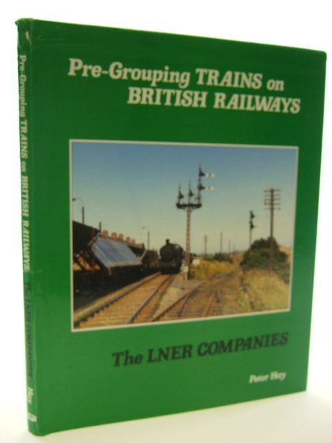 Photo of PRE-GROUPING TRAINS ON BRITISH RAILWAYS THE LNER COMPANIES written by Hay, Peter published by Oxford Publishing (STOCK CODE: 1704818)  for sale by Stella & Rose's Books
