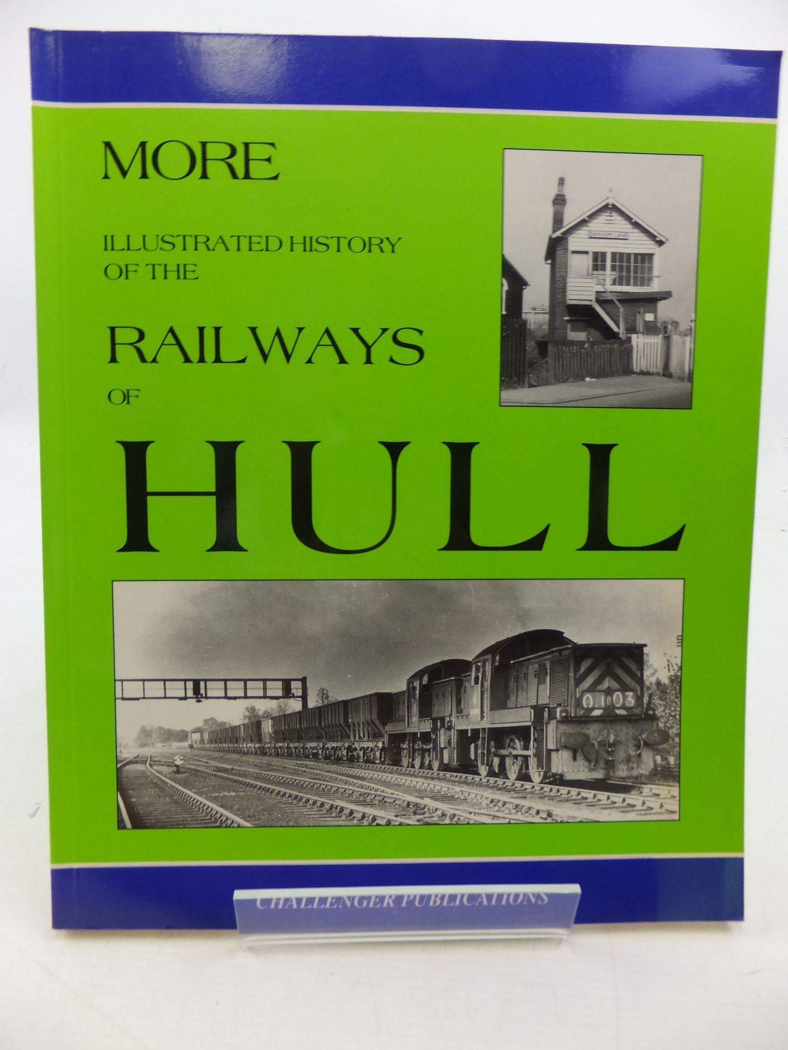 Photo of MORE ILLUSTRATED HISTORY OF THE RAILWAYS OF HULL written by Yeadon, W.B. published by Challenger Publications (STOCK CODE: 1710038)  for sale by Stella & Rose's Books