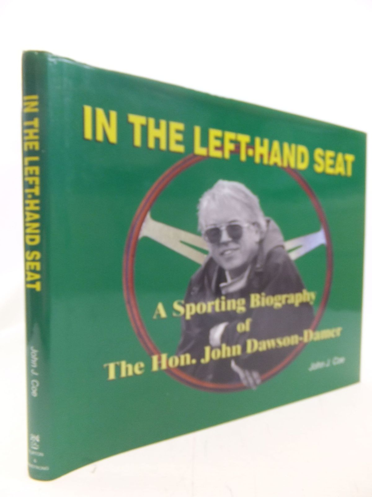 Photo of IN THE LEFT-HAND SEAT A SPORTING BIOGRAPHY OF THE HON. JOHN DAWSON-DAMER written by Coe, John J. published by Turton & Armstrong (STOCK CODE: 1711235)  for sale by Stella & Rose's Books