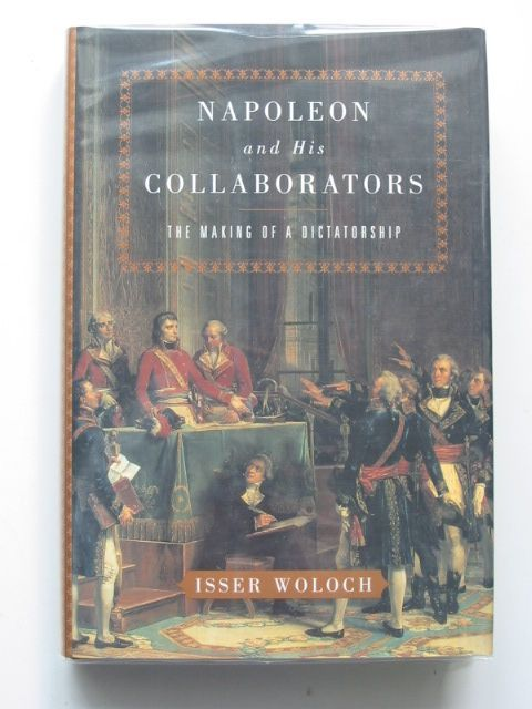 Photo of NAPOLEON AND HIS COLLABORATORS THE MAKING OF A DICTATORSHIP written by Woloch, Isser published by W.W. Norton & Company Inc. (STOCK CODE: 1801430)  for sale by Stella & Rose's Books