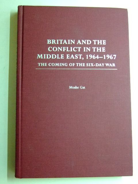 Photo of BRITAIN AND THE CONFLICT IN THE MIDDLE EAST 1964-1967 written by Gat, Moshe published by Praeger (STOCK CODE: 1802574)  for sale by Stella & Rose's Books