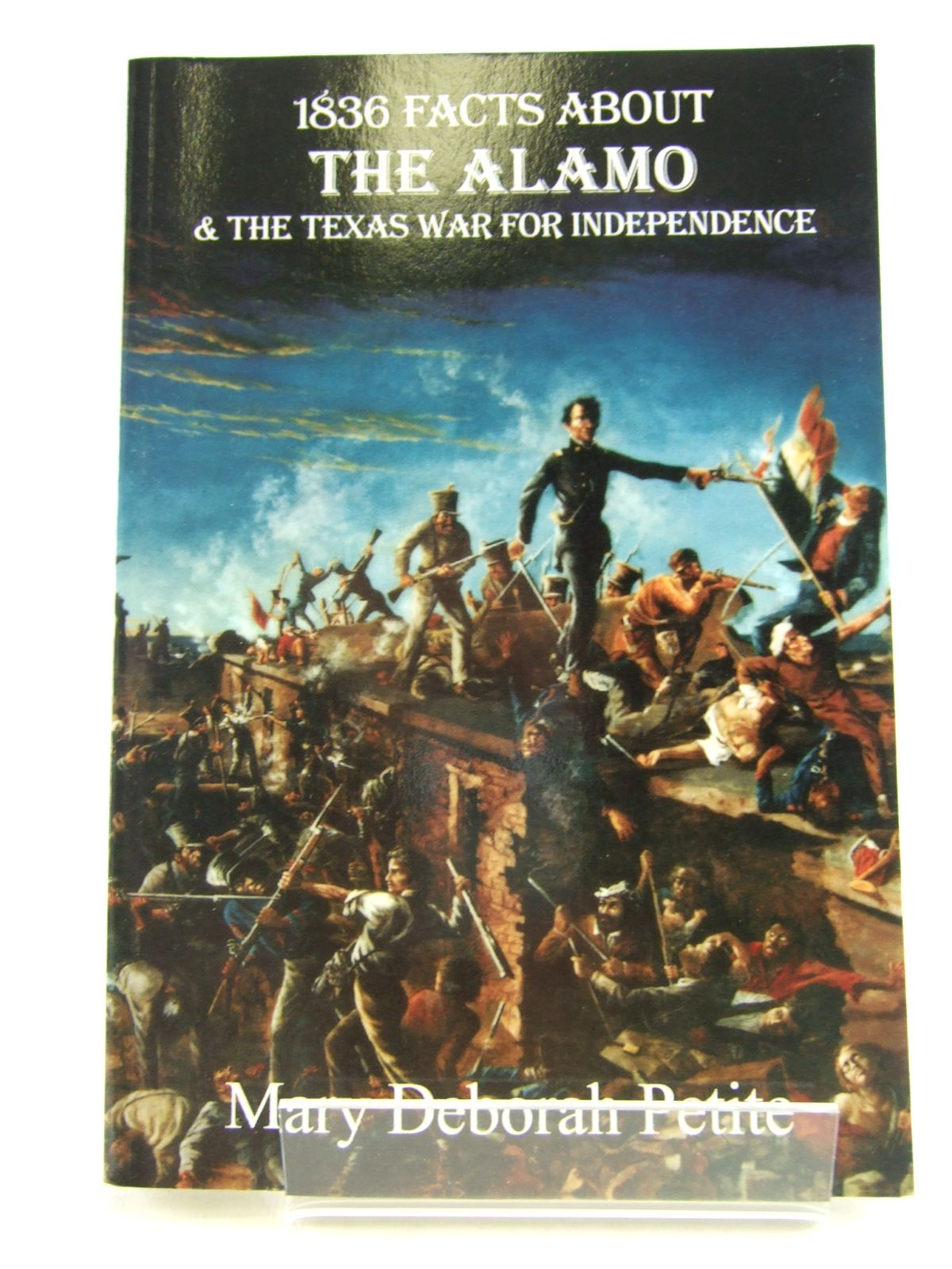 Photo of 1836 FACTS ABOUT THE ALAMO AND THE TEXAS WAR FOR INDEPENDENCE written by Petite, Mary Deborah published by Da Capo Press (STOCK CODE: 1806764)  for sale by Stella & Rose's Books