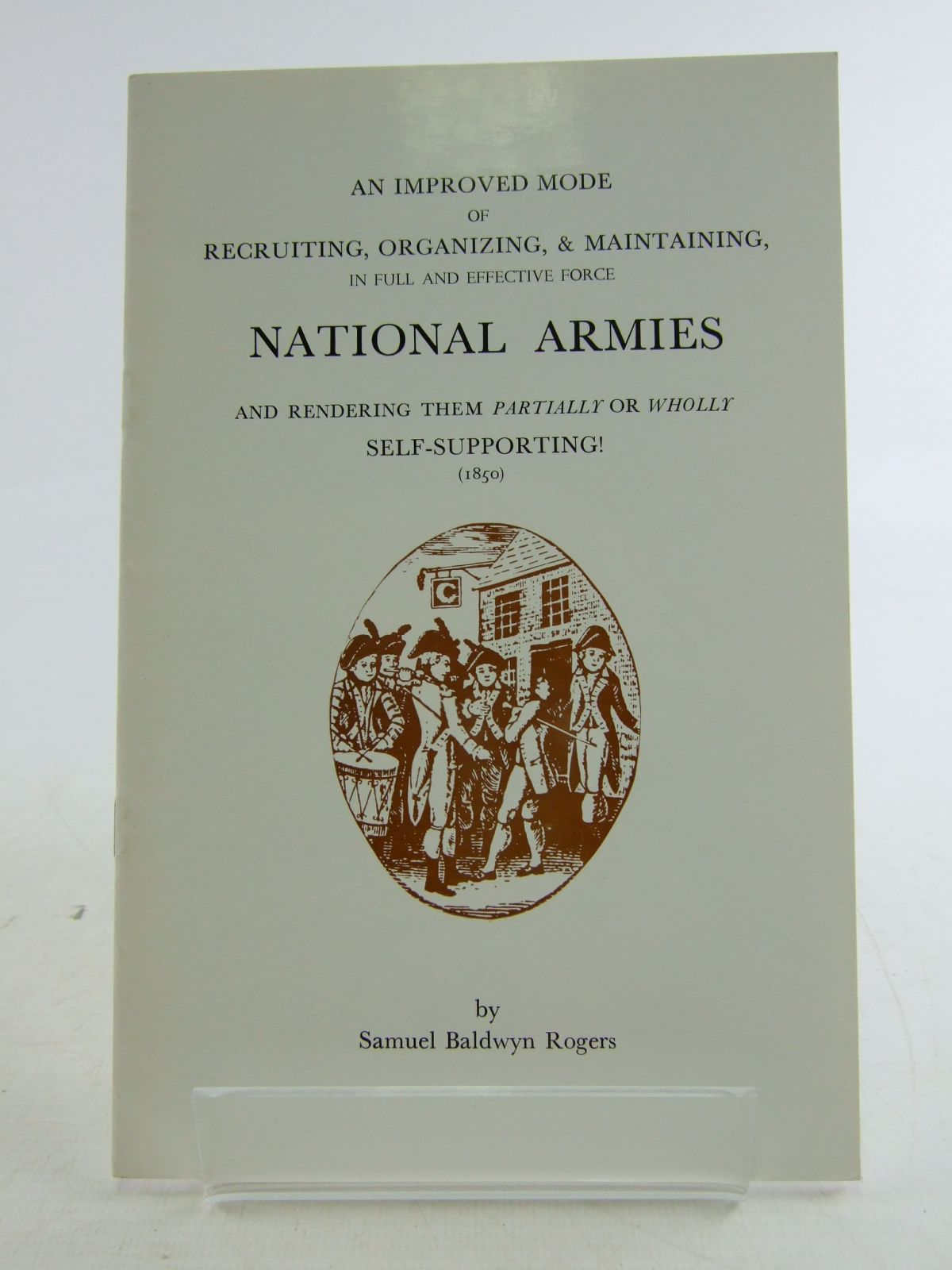 Photo of AN IMPROVED MODE OF RECRUITING, ORGANISING, & MAINTAINING, NATIONAL ARMIES written by Rogers, Samuel Baldwyn published by Moss Rose Press (STOCK CODE: 1806865)  for sale by Stella & Rose's Books