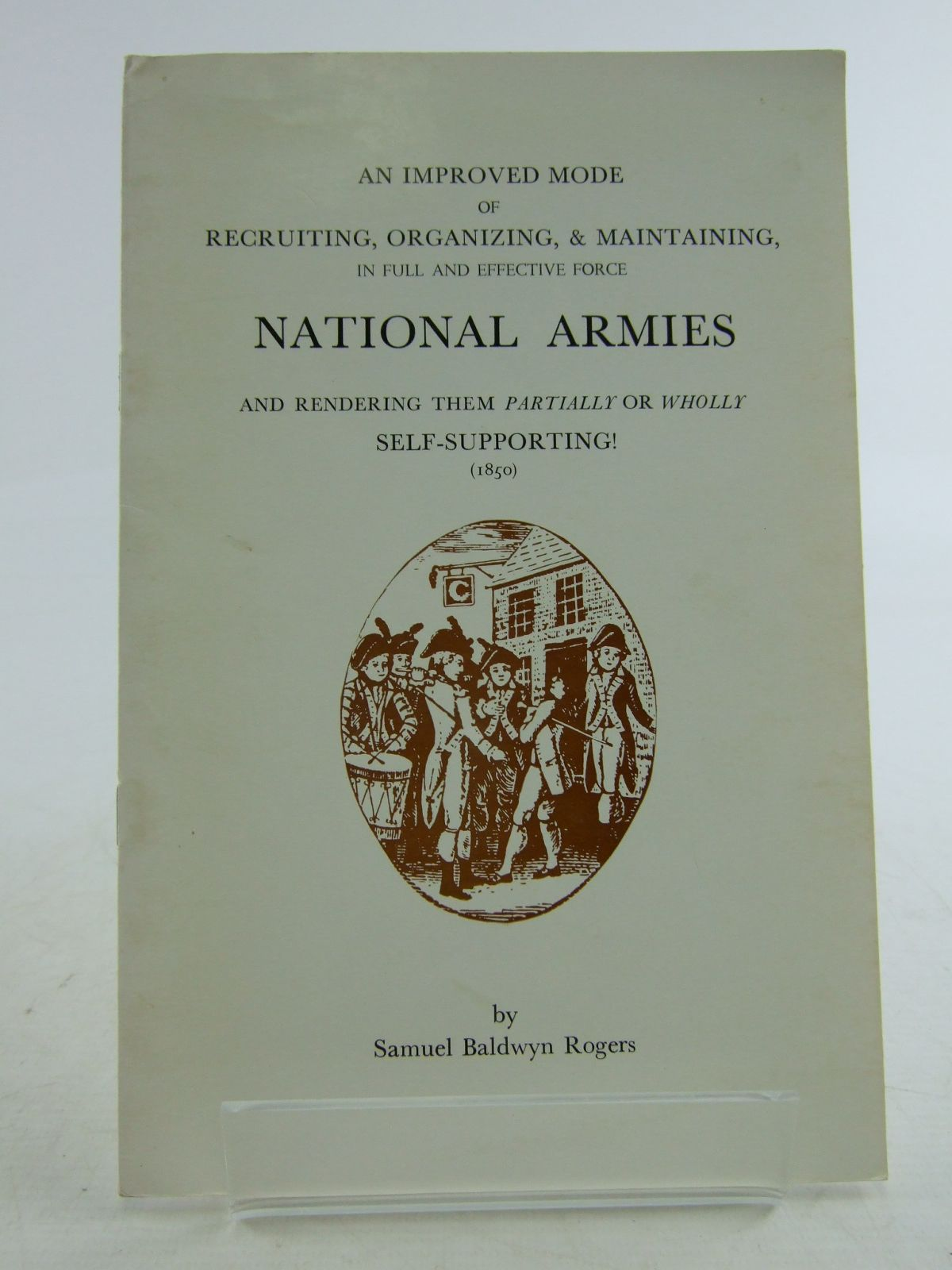 Photo of AN IMPROVED MODE OF RECRUITING, ORGANISING, & MAINTAINING, NATIONAL ARMIES written by Rogers, Samuel Baldwyn published by Moss Rose Press (STOCK CODE: 1806874)  for sale by Stella & Rose's Books