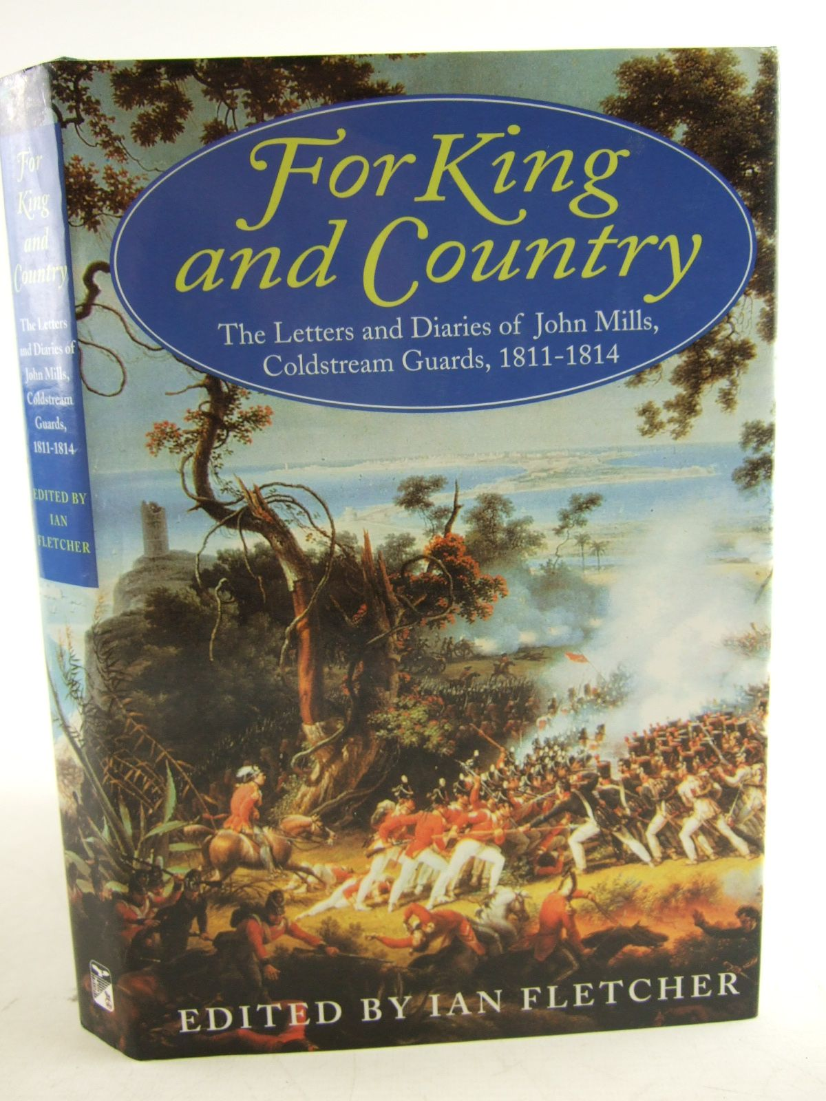 Photo of FOR KING AND COUNTRY THE LETTERS AND DIARIES OF JOHN MILLS, COLDSTREAM GUARDS, 1811-14- Stock Number: 1806993