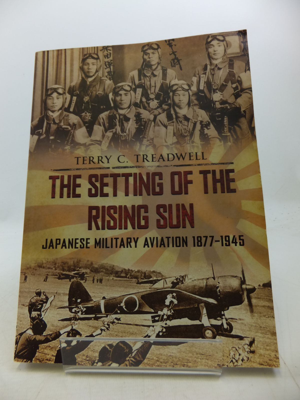 Photo of THE SETTING OF THE RISING SUN: JAPANESE MILITARY AVIATION 1877-1945 written by Treadwell, Terry C. published by Amberley (STOCK CODE: 1808570)  for sale by Stella & Rose's Books