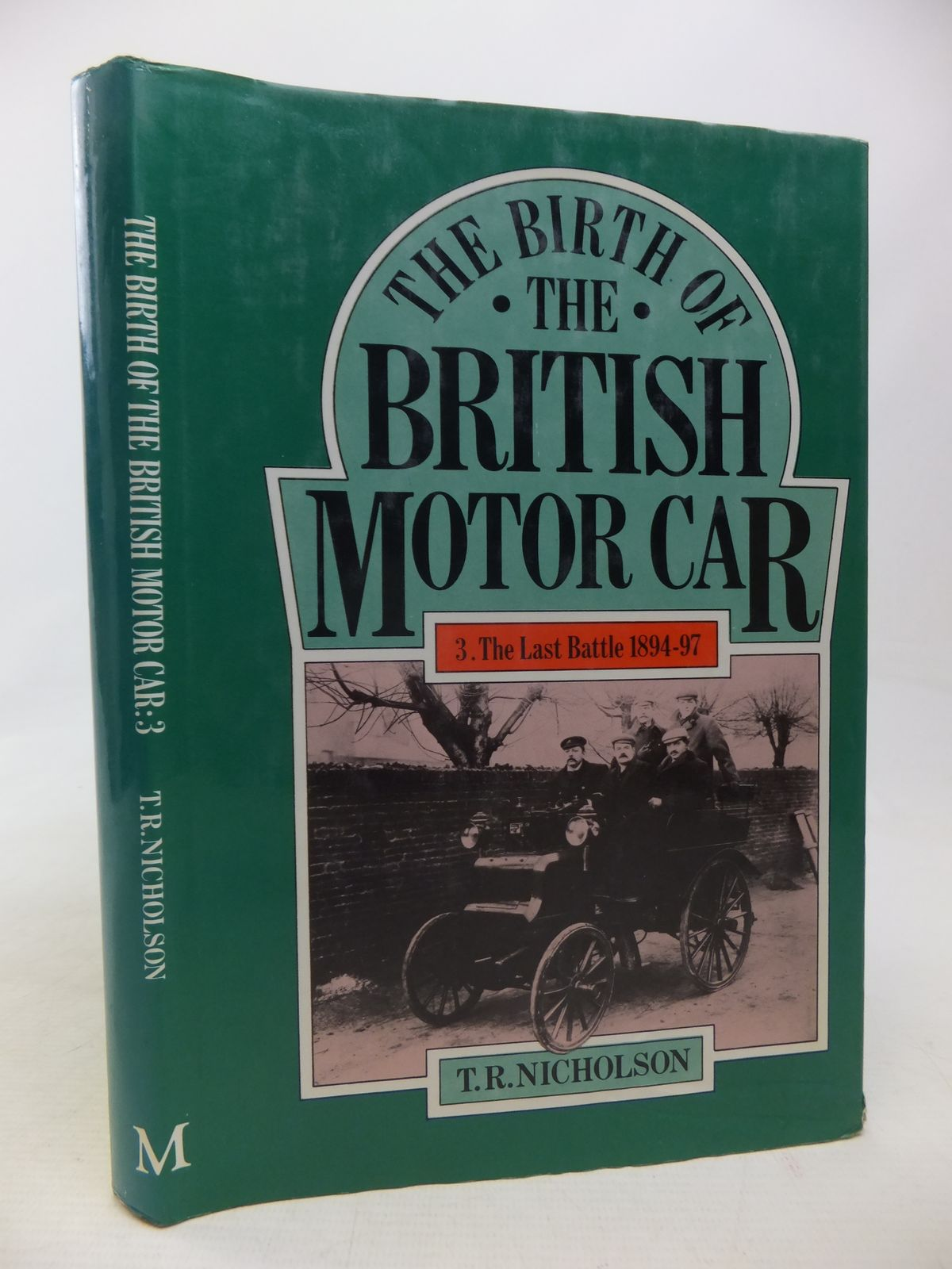Photo of THE BIRTH OF THE BRITISH MOTOR CAR 1769-1897 VOLUME 3 THE LAST BATTLE 1894-97 written by Nicholson, T.R. published by MacMillan (STOCK CODE: 1809962)  for sale by Stella & Rose's Books