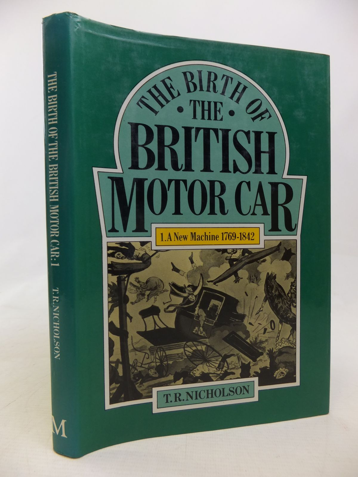 Photo of THE BIRTH OF THE BRITISH MOTOR CAR VOLUME 1 A NEW MACHINE 1769-1842 written by Nicholson, T.R. published by MacMillan (STOCK CODE: 1809963)  for sale by Stella & Rose's Books