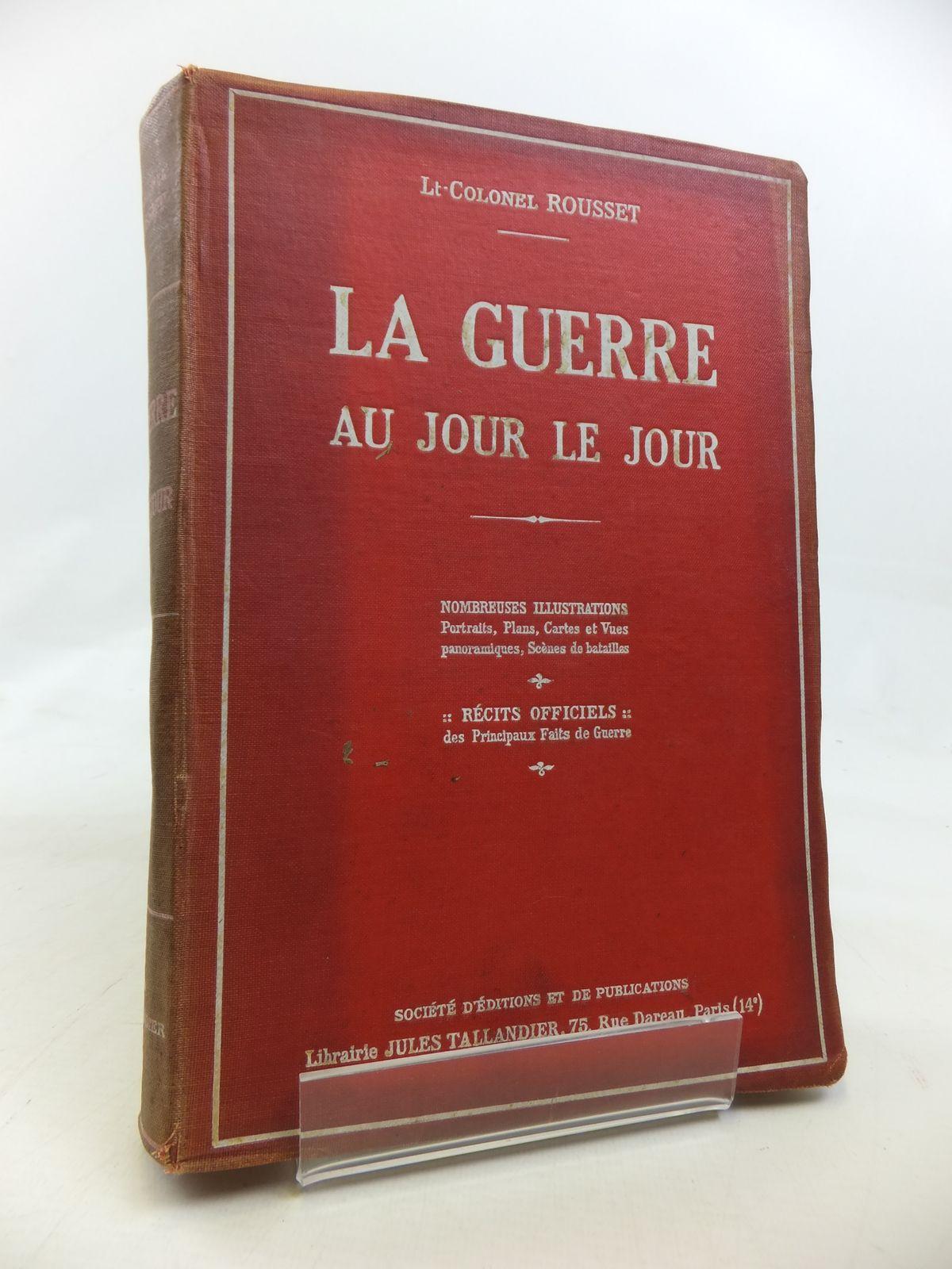 Photo of LA GUERRE AU JOUR LE JOUR written by Rousset, Lt-Colonel published by Librairie Jules Tallandier (STOCK CODE: 1810193)  for sale by Stella & Rose's Books