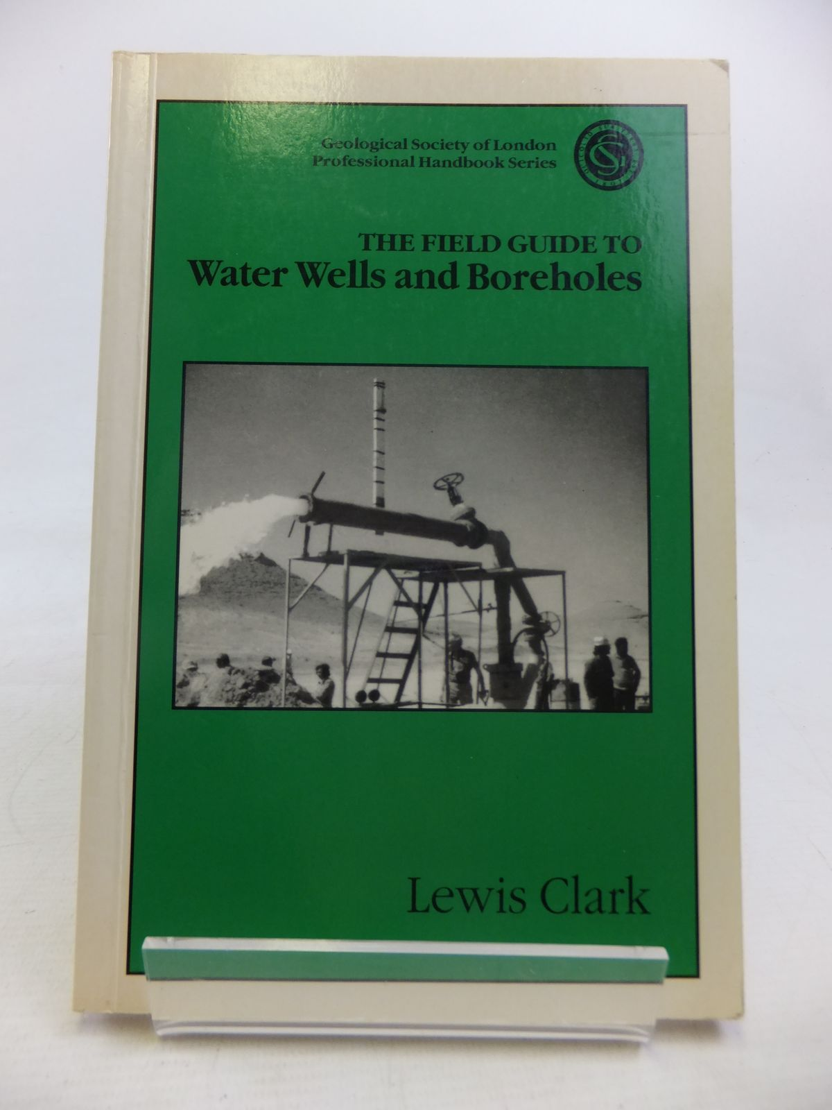 Photo of THE FIELD GUIDE TO WATER WELLS AND BOREHOLES written by Clark, Lewis published by John Wiley & Sons (STOCK CODE: 1810953)  for sale by Stella & Rose's Books