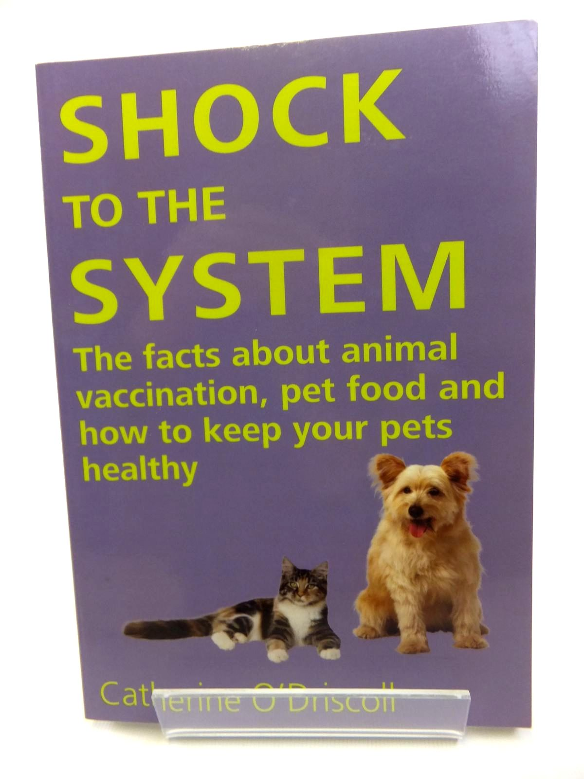 Photo of SHOCK TO THE SYSTEM THE FACTS ABOUT ANIMAL VACCINATION, PET FOOD AND HOW TO KEEP YOUR PETS HEALTHY- Stock Number: 1812044