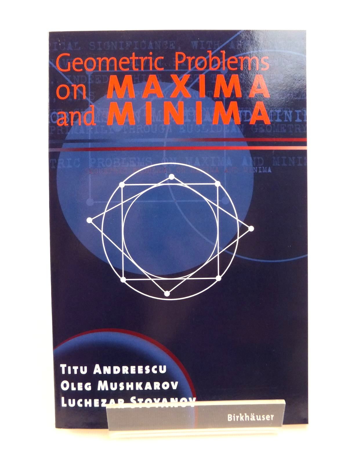 Photo of GEOMETRIC PROBLEMS ON MAXIMA AND MINIMA written by Andreescu, Titu<br />Mushkarov, Oleg<br />Stoyanov, Luchezar published by Birkhauser (STOCK CODE: 1812502)  for sale by Stella & Rose's Books