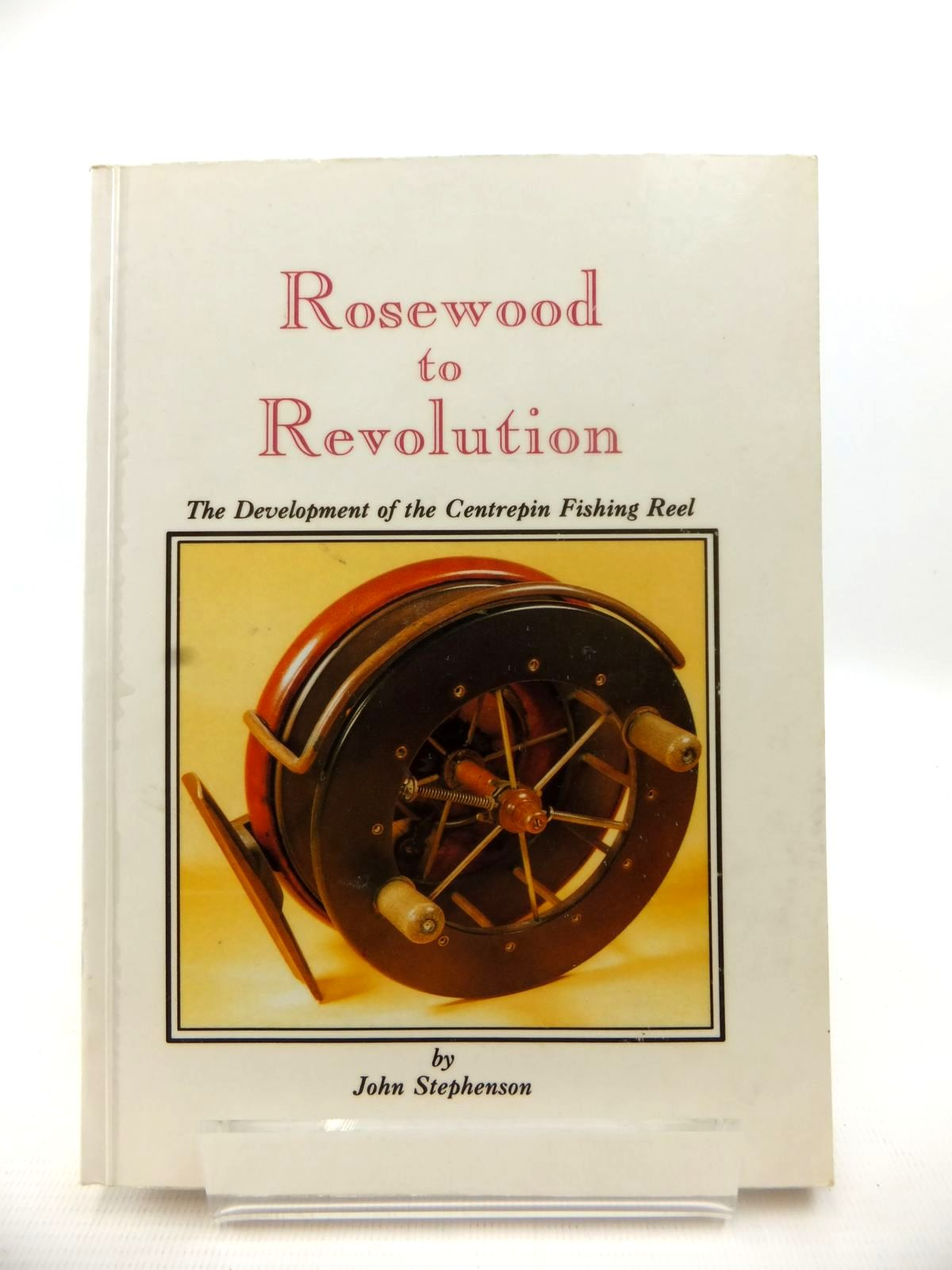 Photo of ROSEWOOD TO REVOLUTION: THE DEVELOPMENT OF THE CENTREPIN FISHING REEL written by Stephenson, John (STOCK CODE: 1813070)  for sale by Stella & Rose's Books