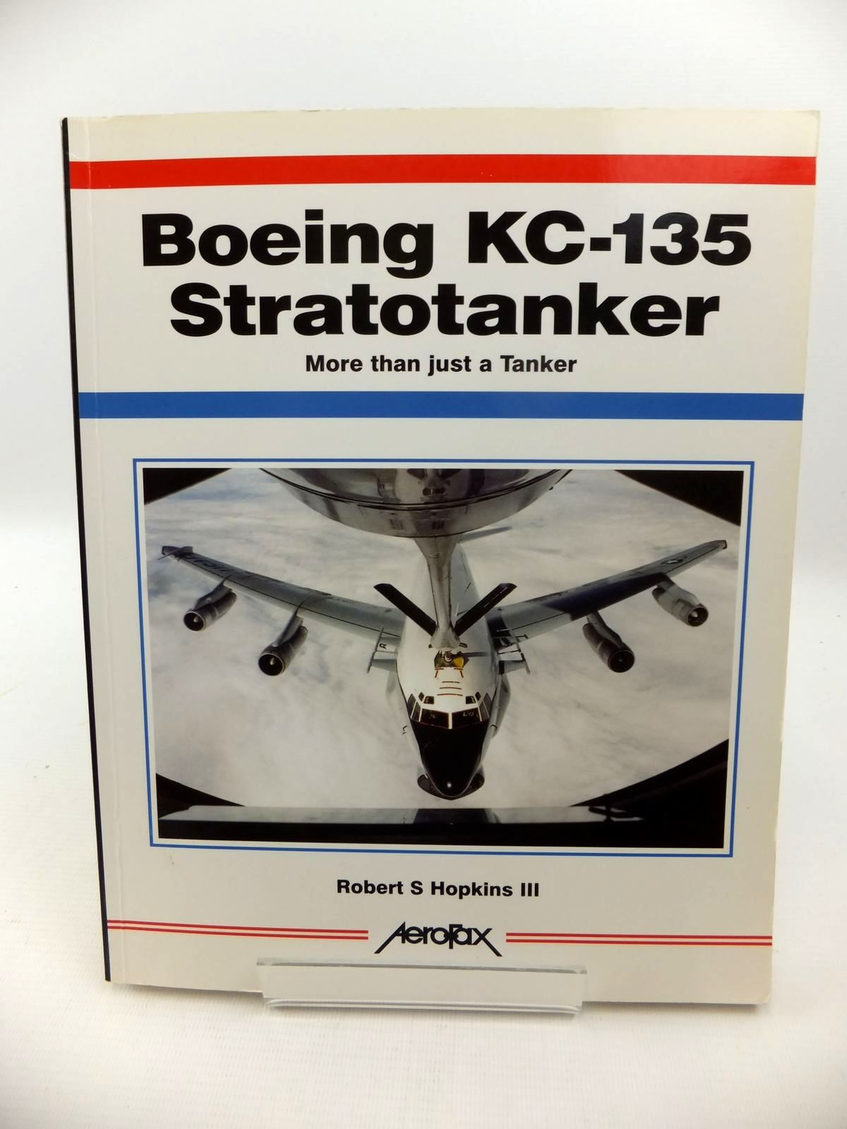 Photo of BOEING KC-135 STRATOTANKER: MORE THAN JUST A TANKER written by Hopkins, Robert S. published by Aerofax (STOCK CODE: 1813075)  for sale by Stella & Rose's Books