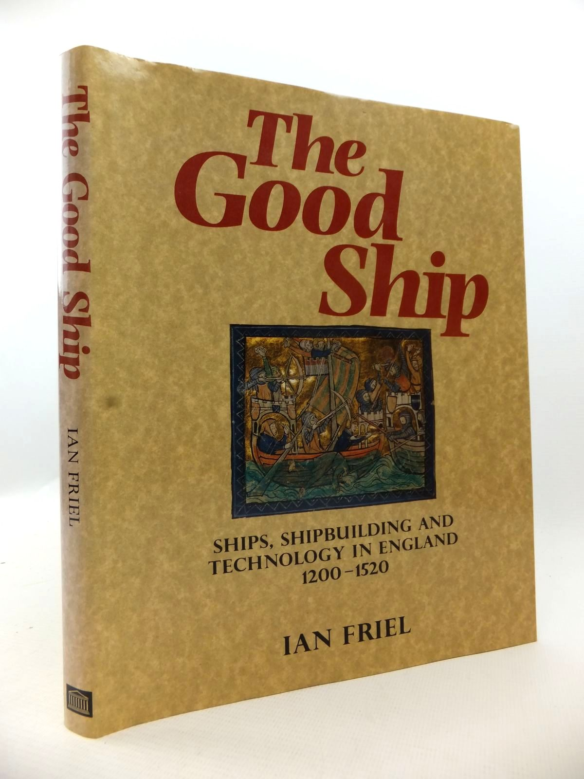 Photo of THE GOOD SHIP: SHIPS, SHIPBUILDING AND TECHNOLOGY IN ENGLAND 1200-1520 written by Friel, Ian published by British Museum Press (STOCK CODE: 1813085)  for sale by Stella & Rose's Books