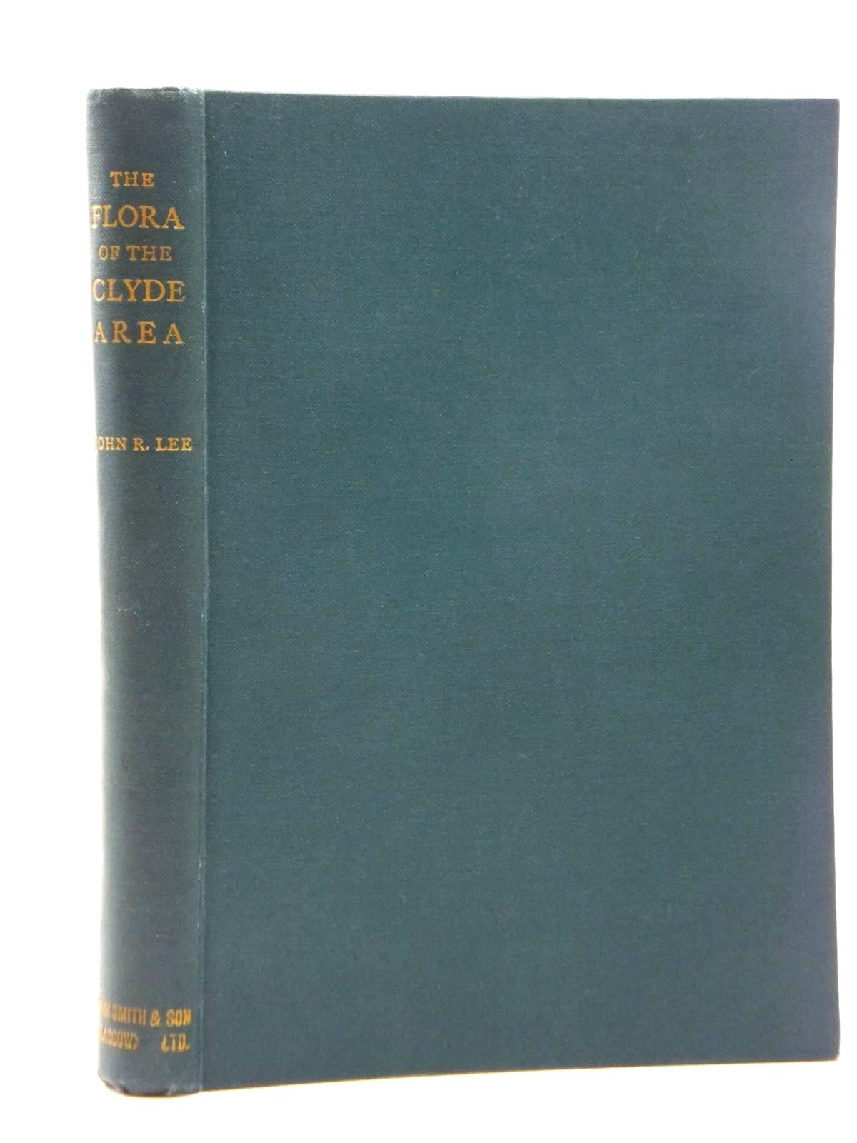 Photo of THE FLORA OF THE CLYDE AREA written by Lee, John R. published by John Smith And Son Limited (STOCK CODE: 1814317)  for sale by Stella & Rose's Books