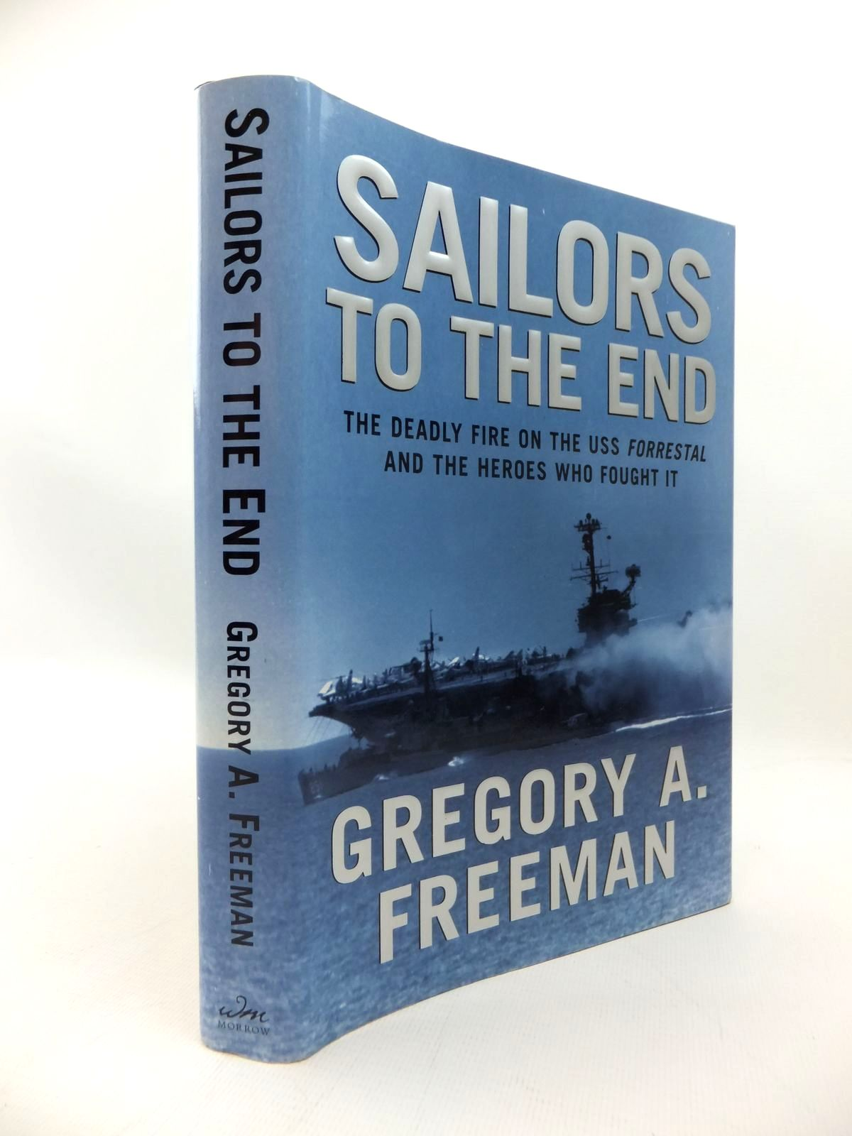 Photo of SAILORS TO THE END: THE DEADLY FIRE ON THE USS FORRESTAL AND THE HEROES WHO FOUGHT IT written by Freeman, Gregory A. published by William Morrow (STOCK CODE: 1814446)  for sale by Stella & Rose's Books