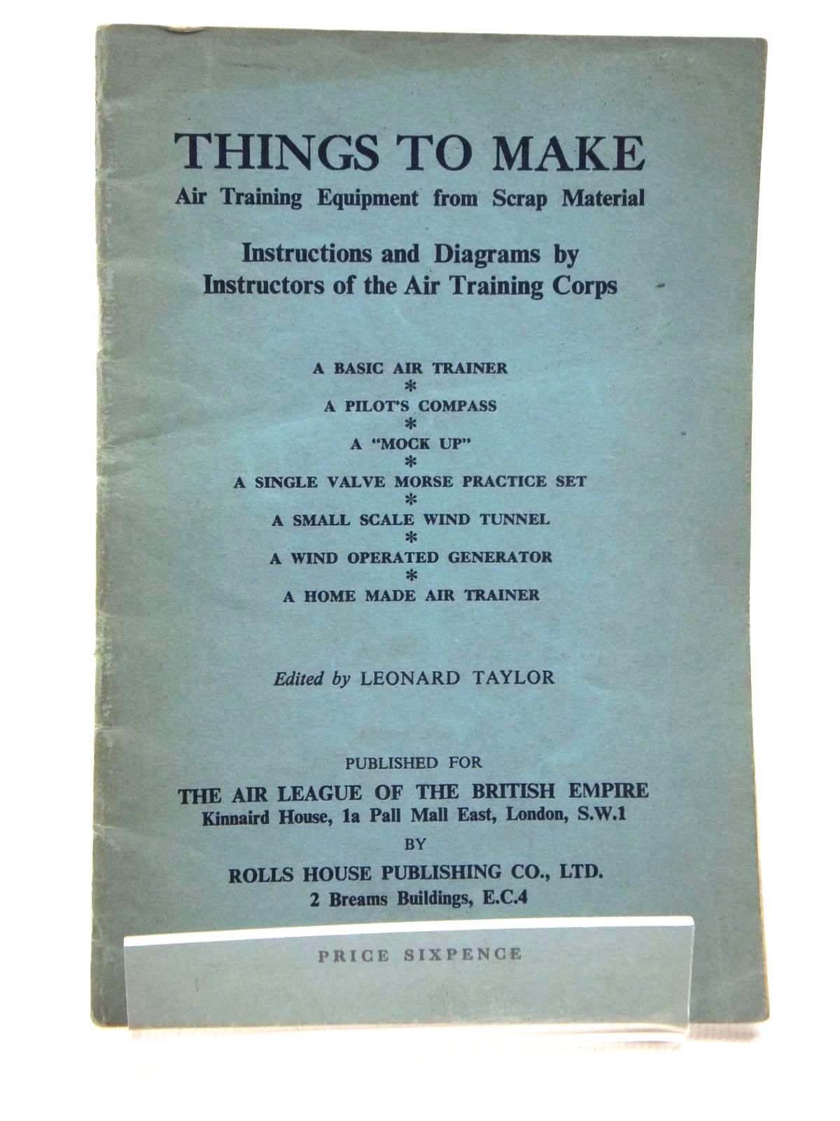 Photo of THINGS TO MAKE: AIR TRAINING EQUIPMENT FROM SCRAP METAL written by Taylor, Leonard et al, published by The Rolls House Publishing Co., Ltd. (STOCK CODE: 1814862)  for sale by Stella & Rose's Books