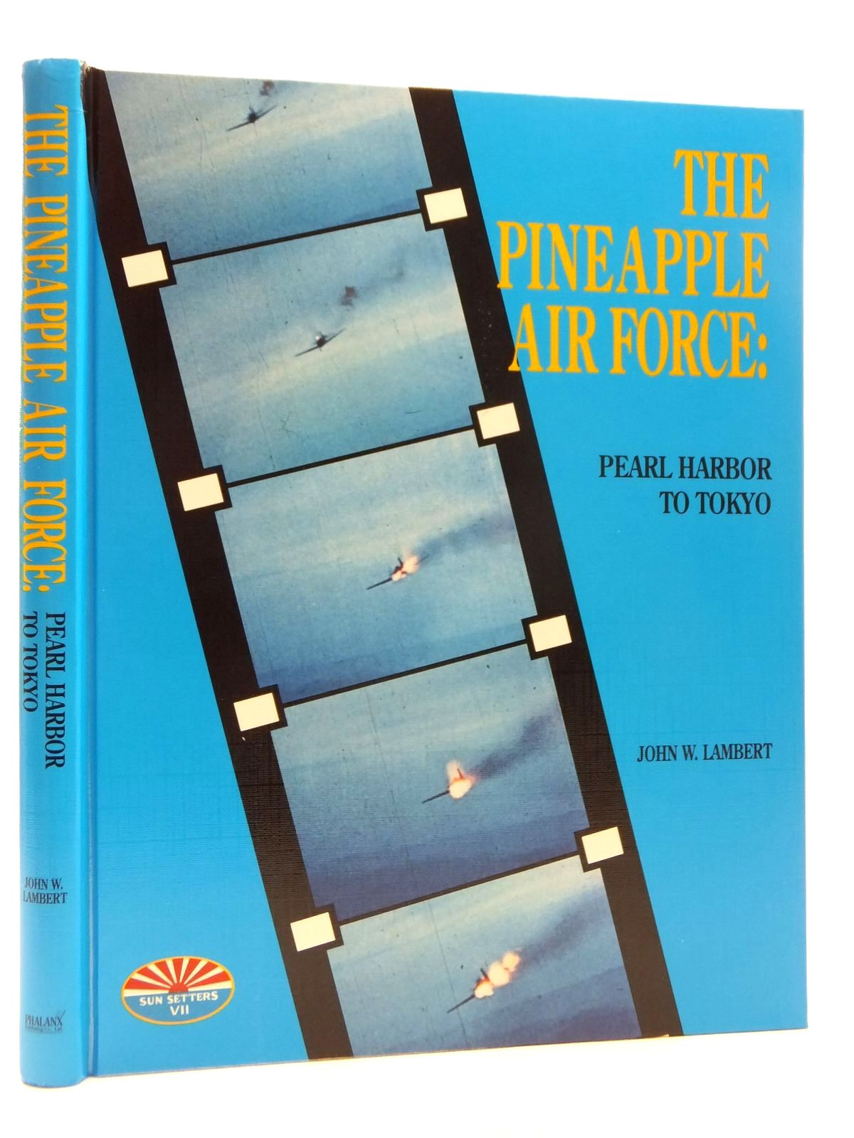 Photo of THE PINEAPPLE AIR FORCE: PEARL HARBOR TO TOKYO written by Lambert, John W. published by Phalanx Publishing Co. Ltd. (STOCK CODE: 1814928)  for sale by Stella & Rose's Books