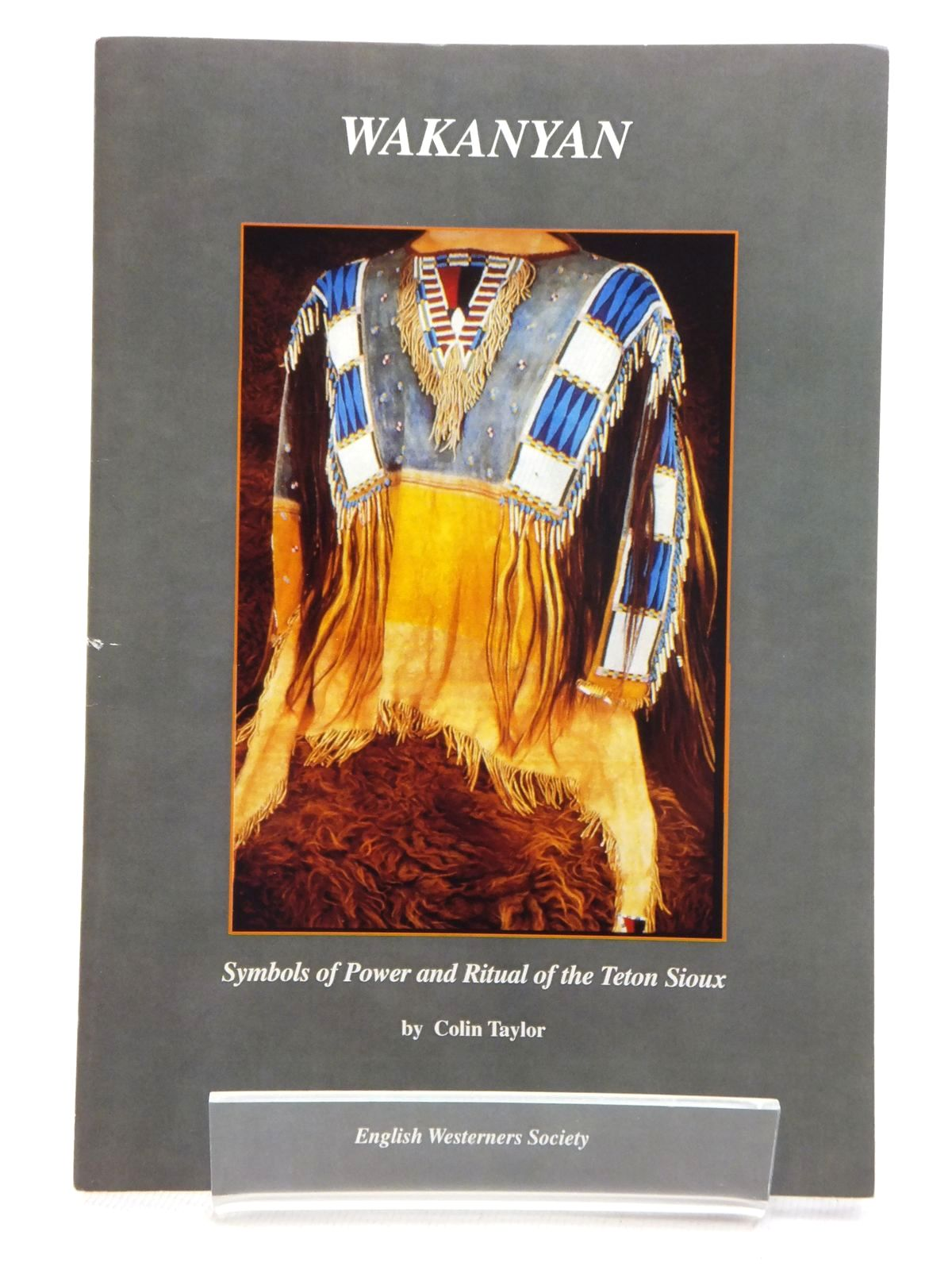 Photo of WAKANYAN: SYMBOLS OF POWER AND RITUAL OF THE TETON SIOUX written by Taylor, Colin published by The English Westerners' Society (STOCK CODE: 1815252)  for sale by Stella & Rose's Books