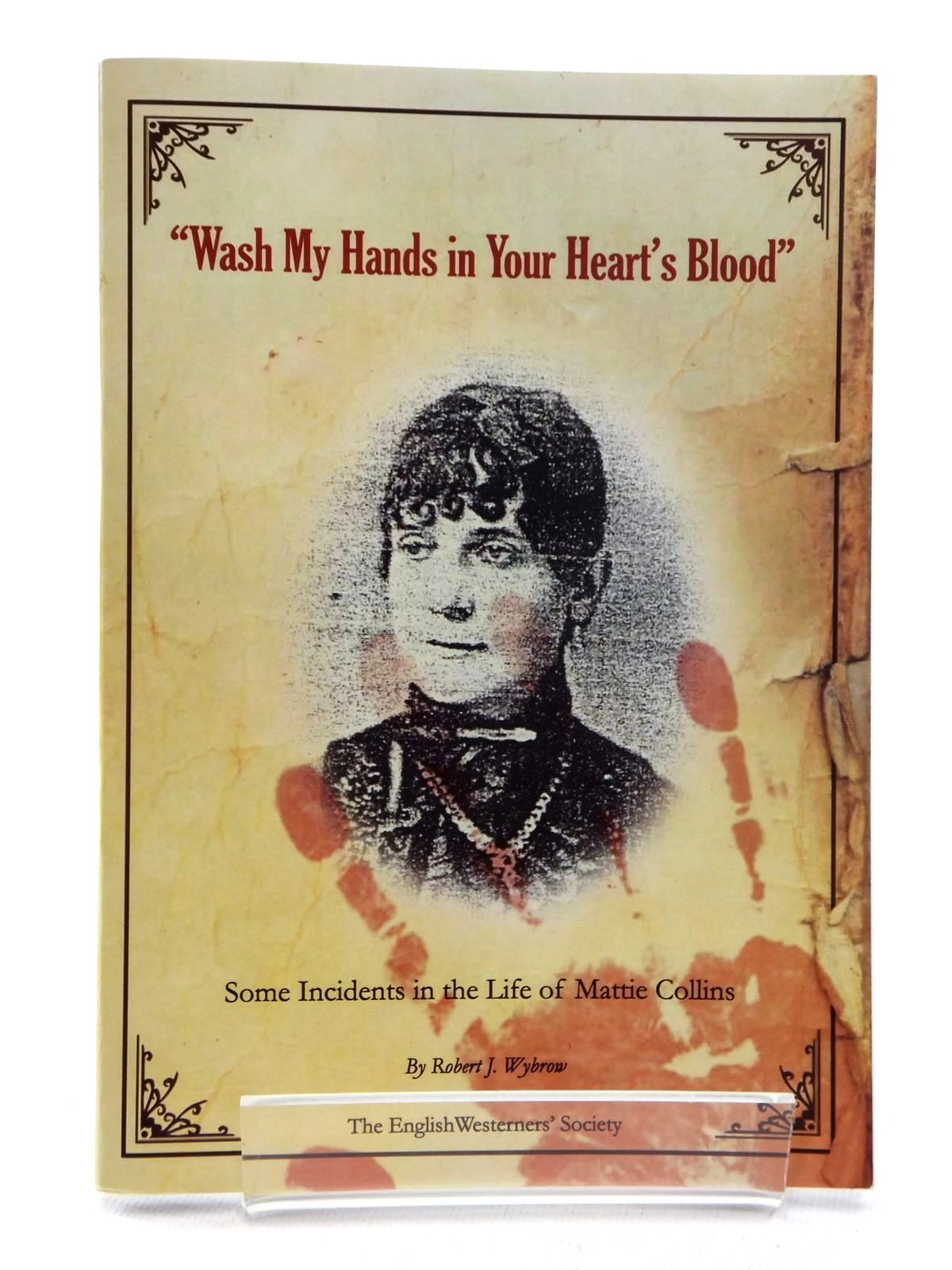 Photo of 'WASH MY HANDS IN YOUR HEART'S BLOOD': SOME INCIDENTS IN THE LIFE OF MATTIE COLLINS written by Wybrow, Robert J. published by The English Westerners' Society (STOCK CODE: 1815253)  for sale by Stella & Rose's Books