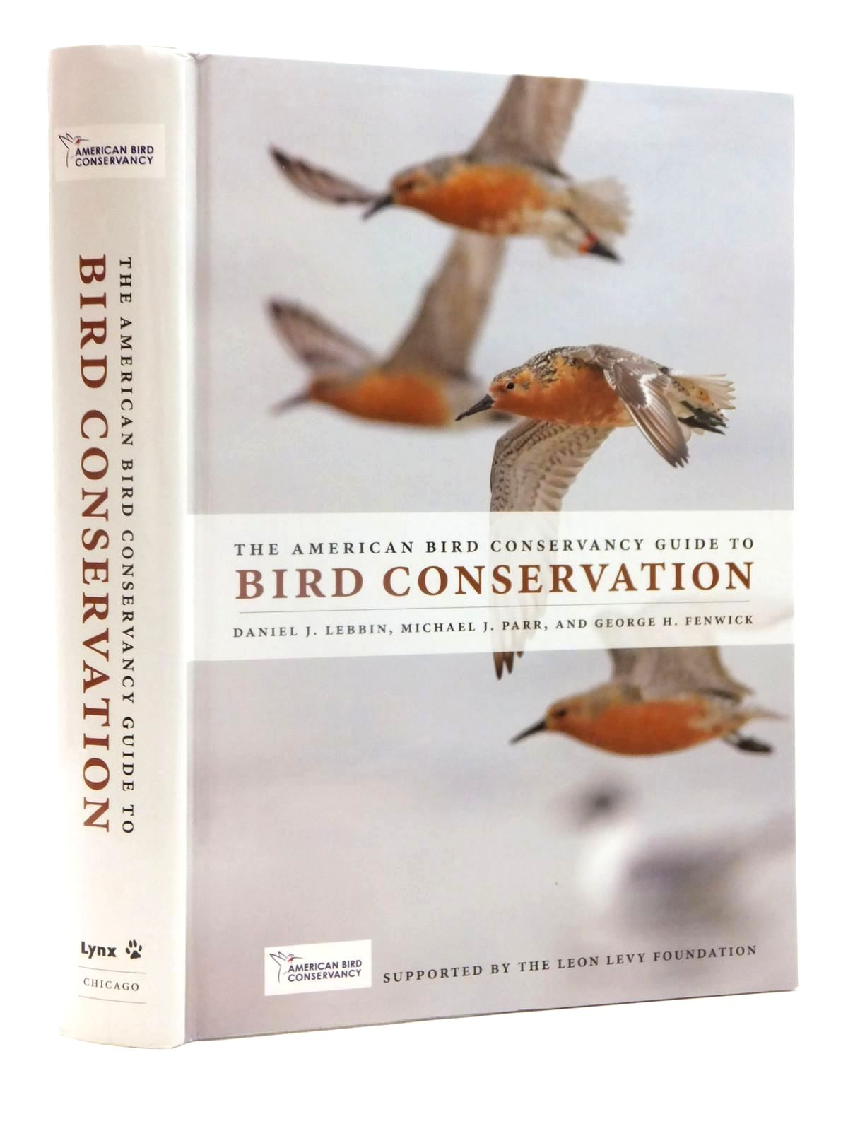 Photo of THE AMERICAN BIRD CONSERVANCY GUIDE TO BIRD CONSERVATION written by Lebbin, Daniel J. Parr, Michael J. Fenwick, George H. published by University of Chicago Press, Lynx (STOCK CODE: 1815276)  for sale by Stella & Rose's Books