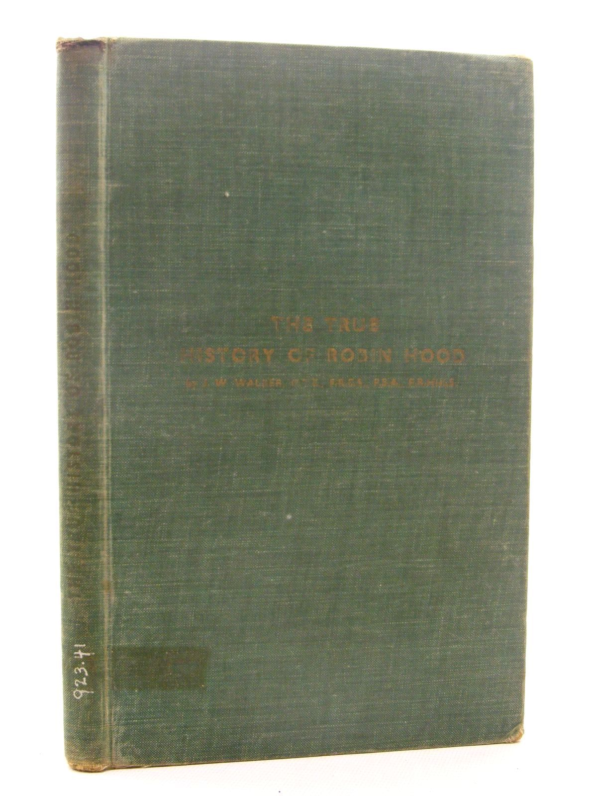 Photo of THE TRUE HISTORY OF ROBIN HOOD written by Walker, J.W. illustrated by Walker, Ethel W. published by The West Yorkshire Printing Co. Ltd. (STOCK CODE: 1815958)  for sale by Stella & Rose's Books