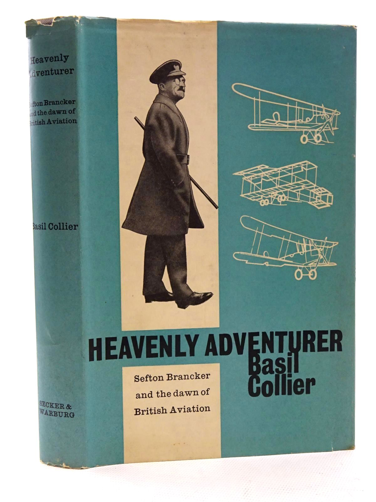 Photo of HEAVENLY ADVENTURER: SEFTON BRANCKER AND THE DAWN OF BRITISH AVIATION written by Collier, Basil published by Secker & Warburg (STOCK CODE: 1816053)  for sale by Stella & Rose's Books