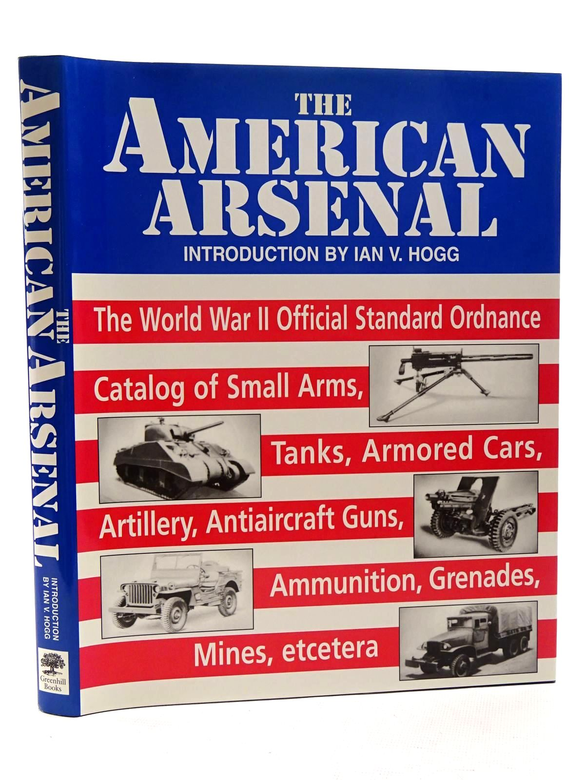 Photo of THE AMERICAN ARSENAL written by Hogg, Ian V. published by Greenhill Books (STOCK CODE: 1816067)  for sale by Stella & Rose's Books