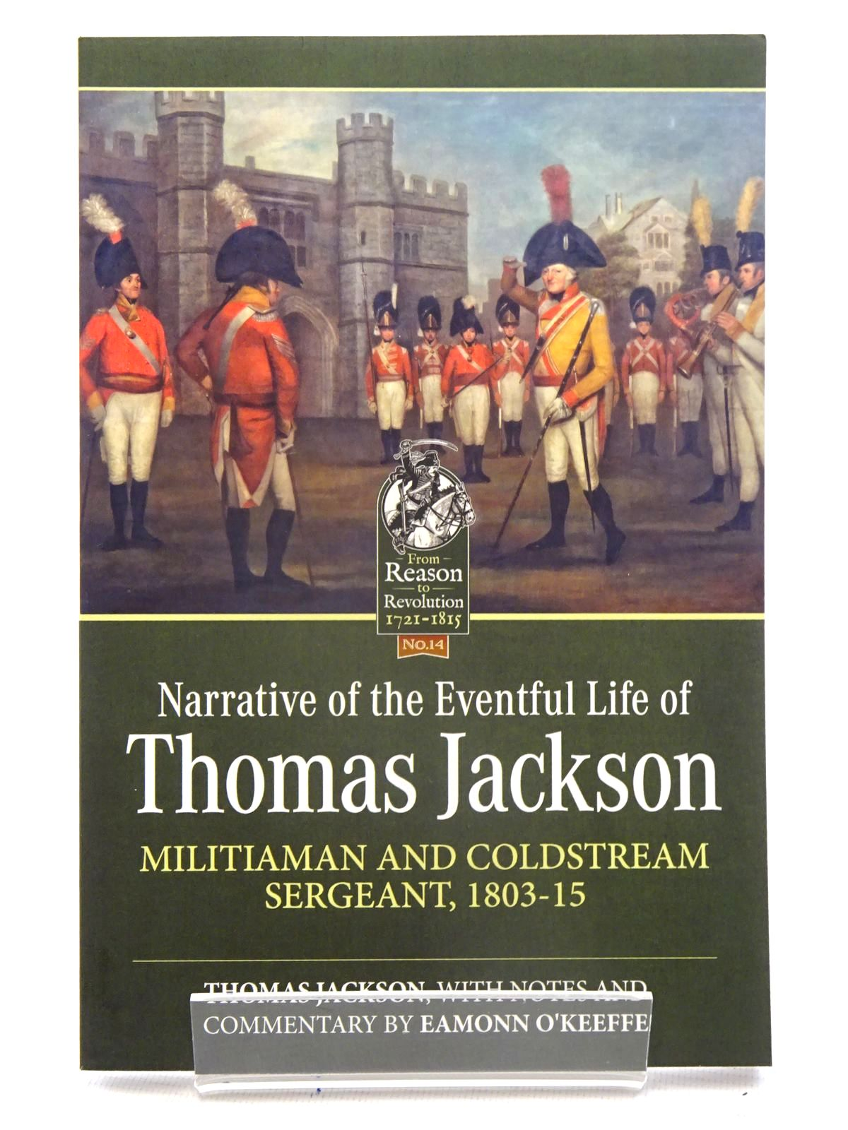 Photo of NARRATIVE OF THE EVENTFUL LIFE OF THOMAS JACKSON MILITIAMAN AND COLDSTREAM SERGEANT, 1803-15 written by Jackson, Thomas O'Keeffe, Eamonn published by Helion & Company (STOCK CODE: 1816178)  for sale by Stella & Rose's Books