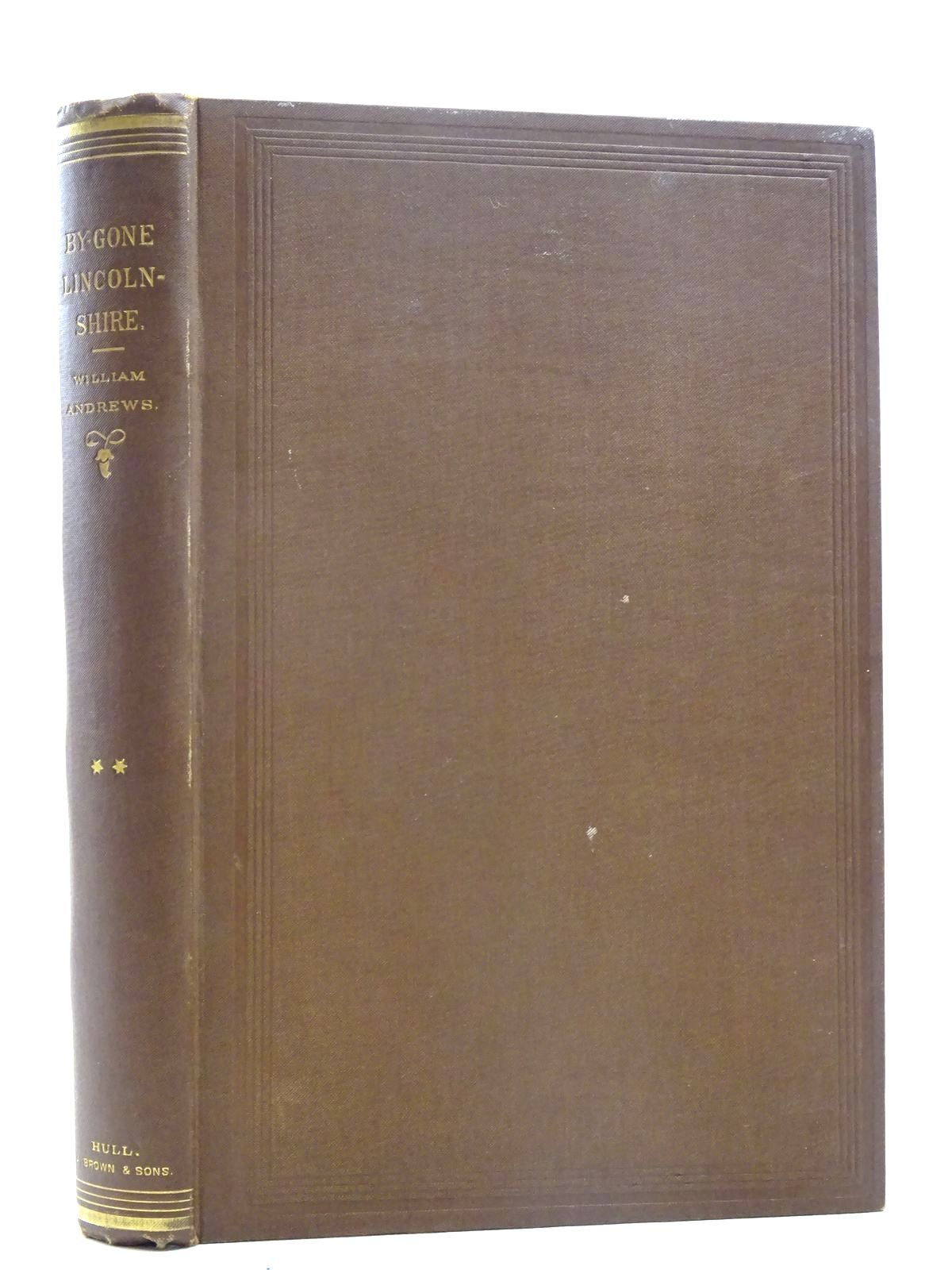 Photo of BYGONE LINCOLNSHIRE written by Andrews, William published by A. Brown & Sons (STOCK CODE: 1816191)  for sale by Stella & Rose's Books