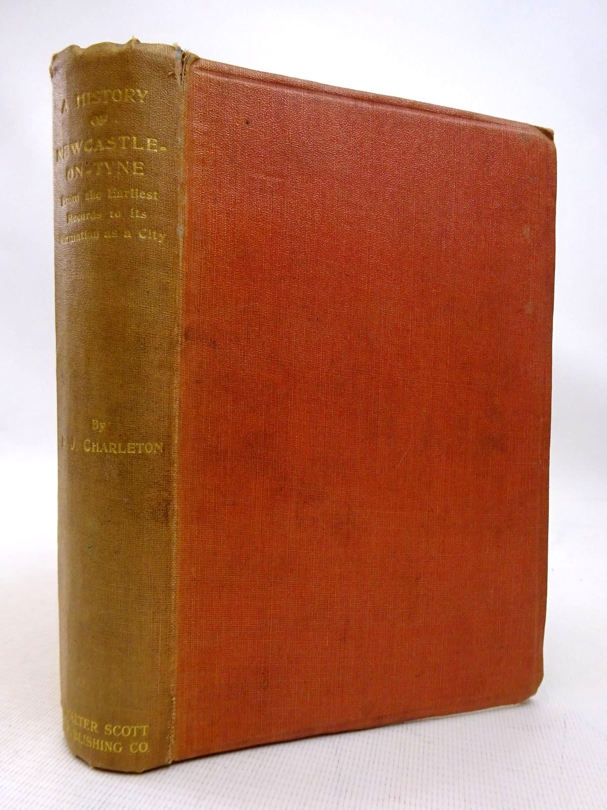 Photo of A HISTORY OF NEWCASTLE-ON-TYNE written by Charleton, R.J. published by Walter Scott Ltd. (STOCK CODE: 1816350)  for sale by Stella & Rose's Books