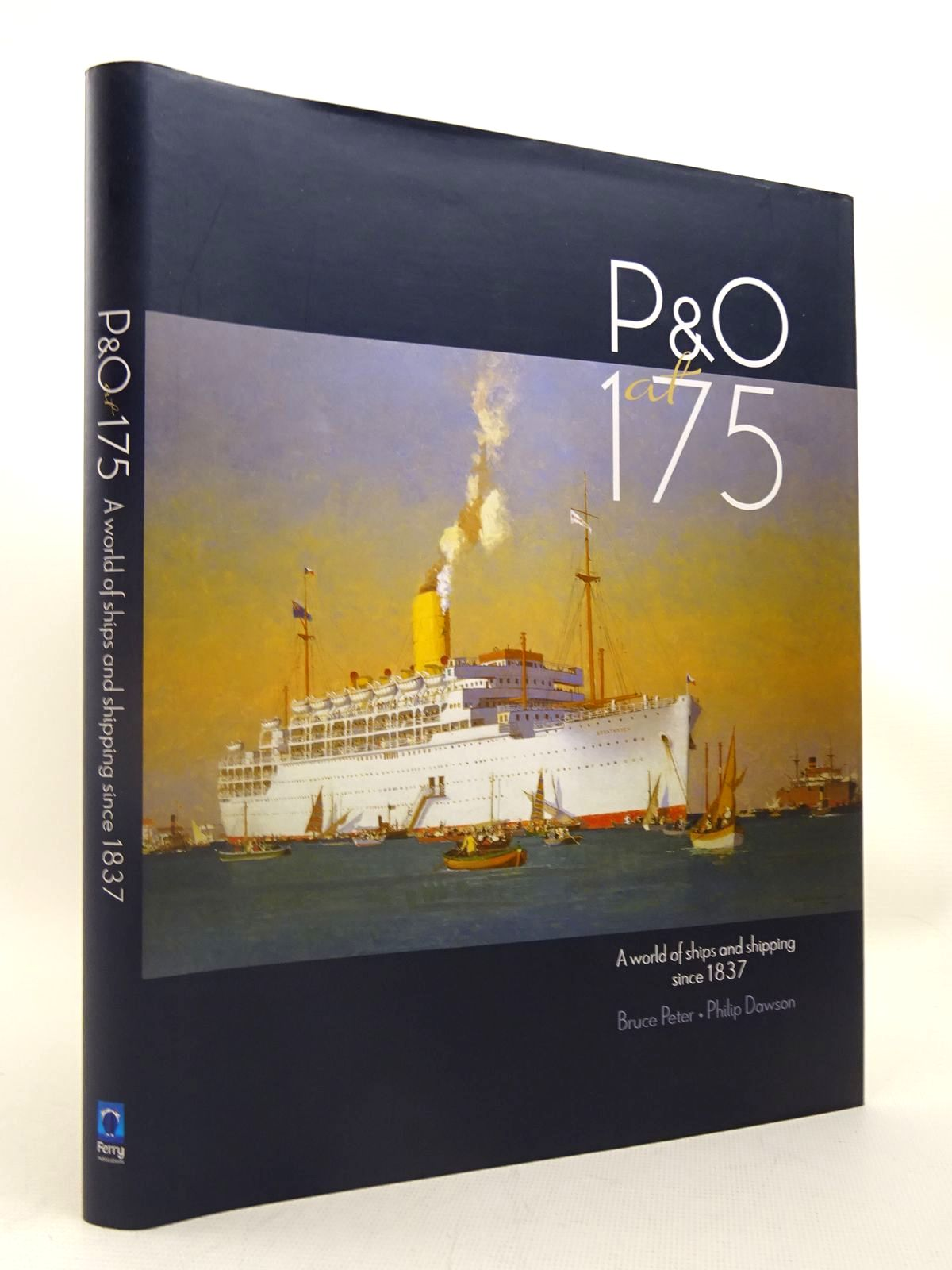Photo of P&O AT 175: A WORLD OF SHIPS AND SHIPPING SINCE 1837 written by Peter, Bruce