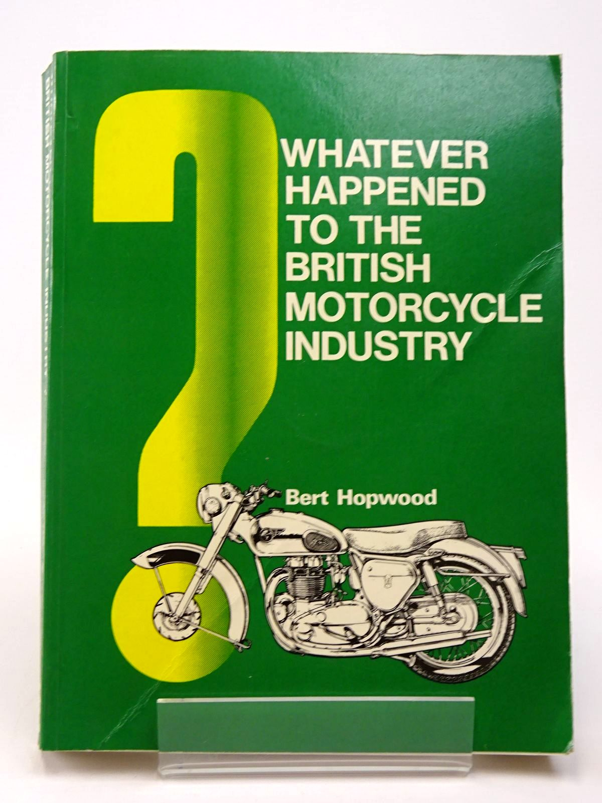 Photo of WHATEVER HAPPENED TO THE BRITISH MOTOR CYCLE INDUSTRY? written by Hopwood, Bert published by Haynes Publishing Group (STOCK CODE: 1817381)  for sale by Stella & Rose's Books