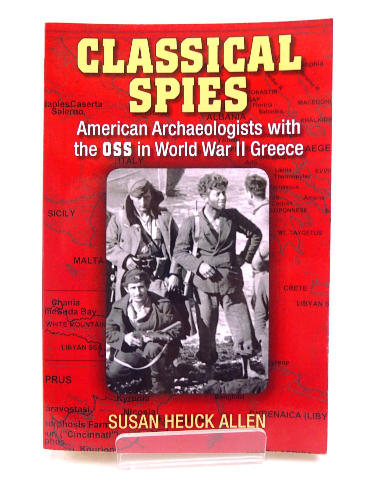 Photo of CLASSICAL SPIES: AMERICAN ARCHAEOLOGISTS WITH THE OSS IN WORLD WAR II GREECE- Stock Number: 1817737